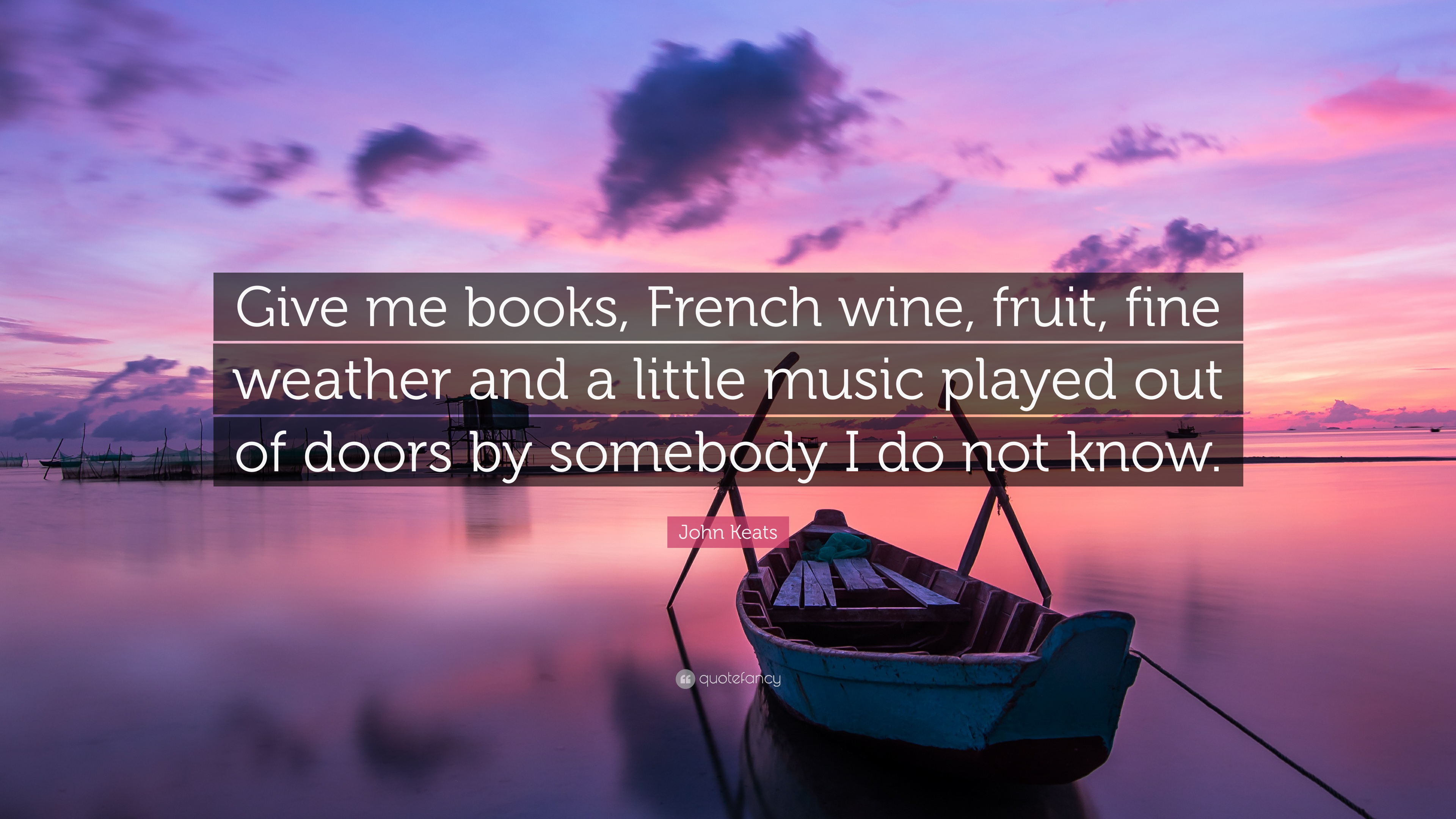 "French Quotes About Friendship John Keats Quote ""Give Me Books French Wine Fruit Fine Weather"