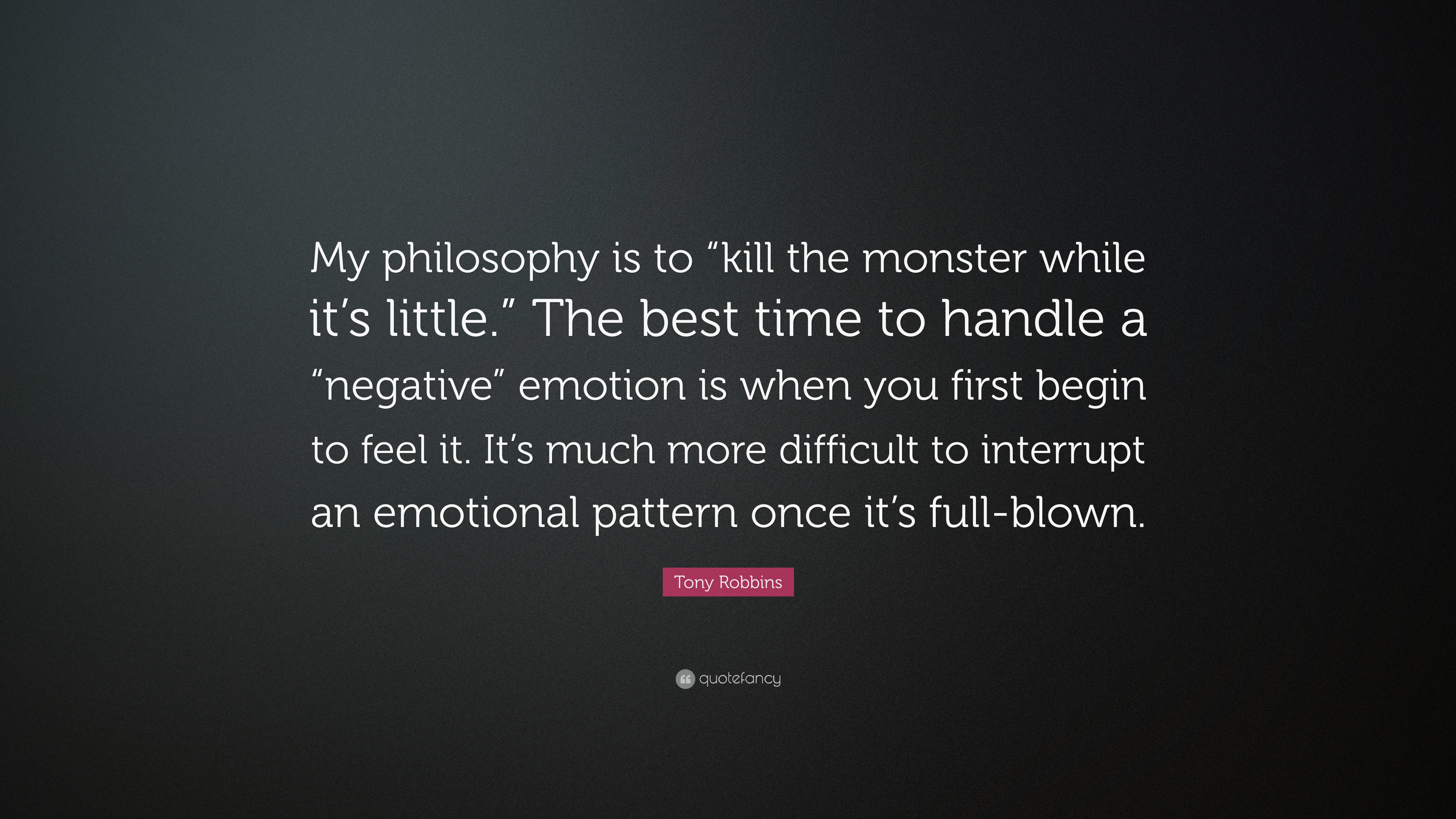 Tony Robbins Quote My Philosophy Is To Kill The Monster While