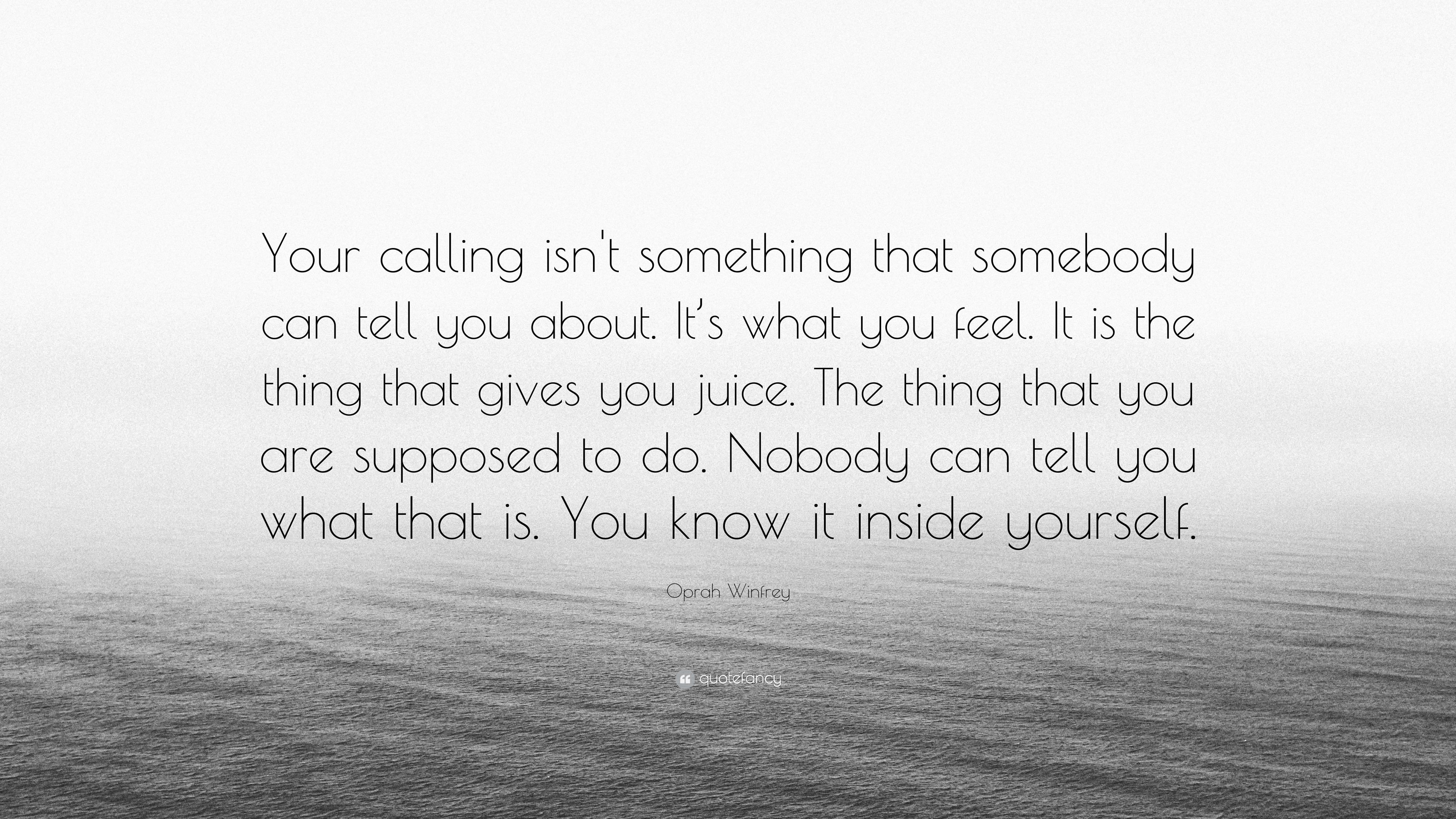 """Oprah Winfrey Quote: """"Your calling isn't something that somebody can tell you about. It's what ..."""