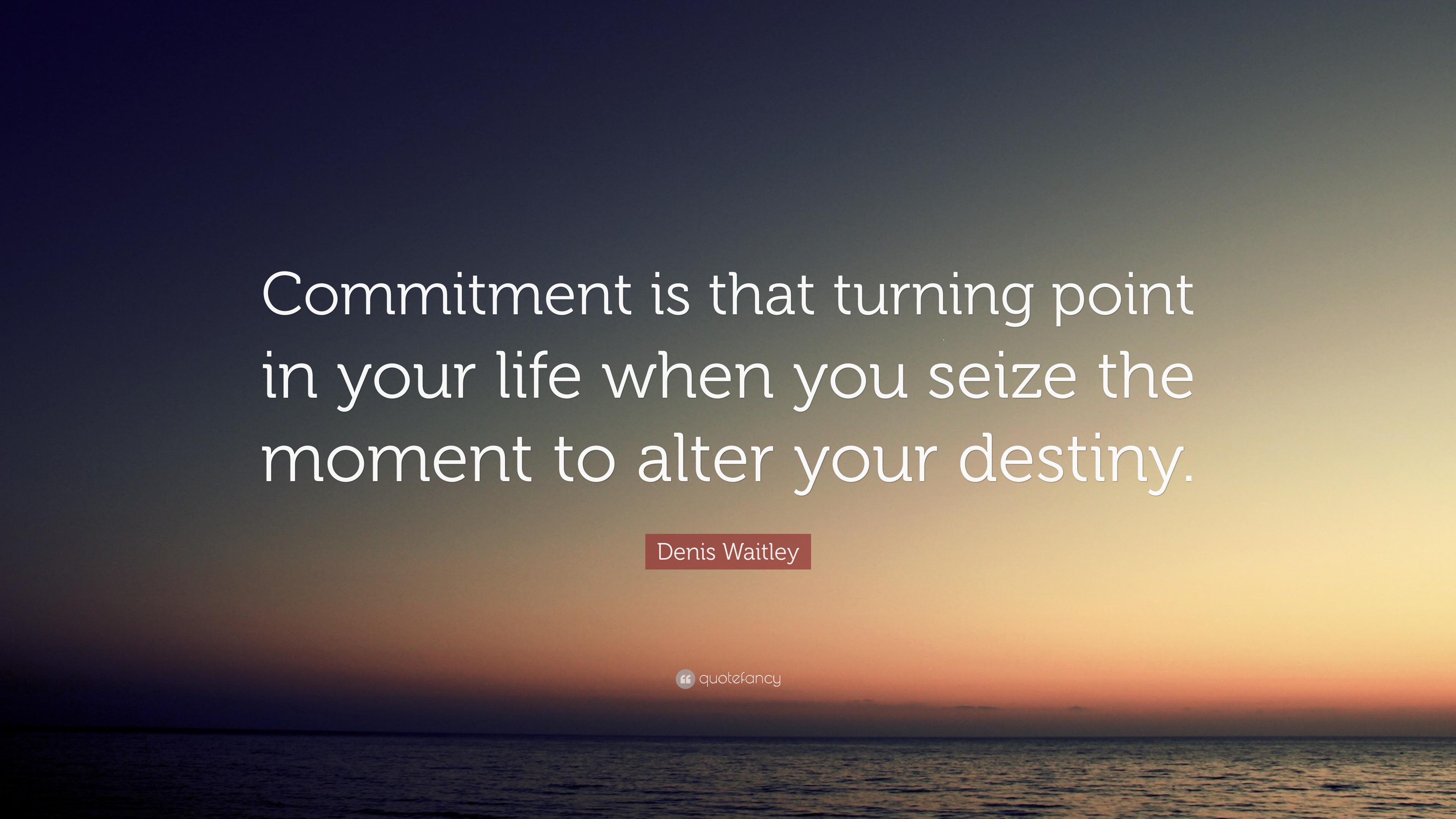 "Denis Waitley Quote: ""Commitment Is That Turning Point In"