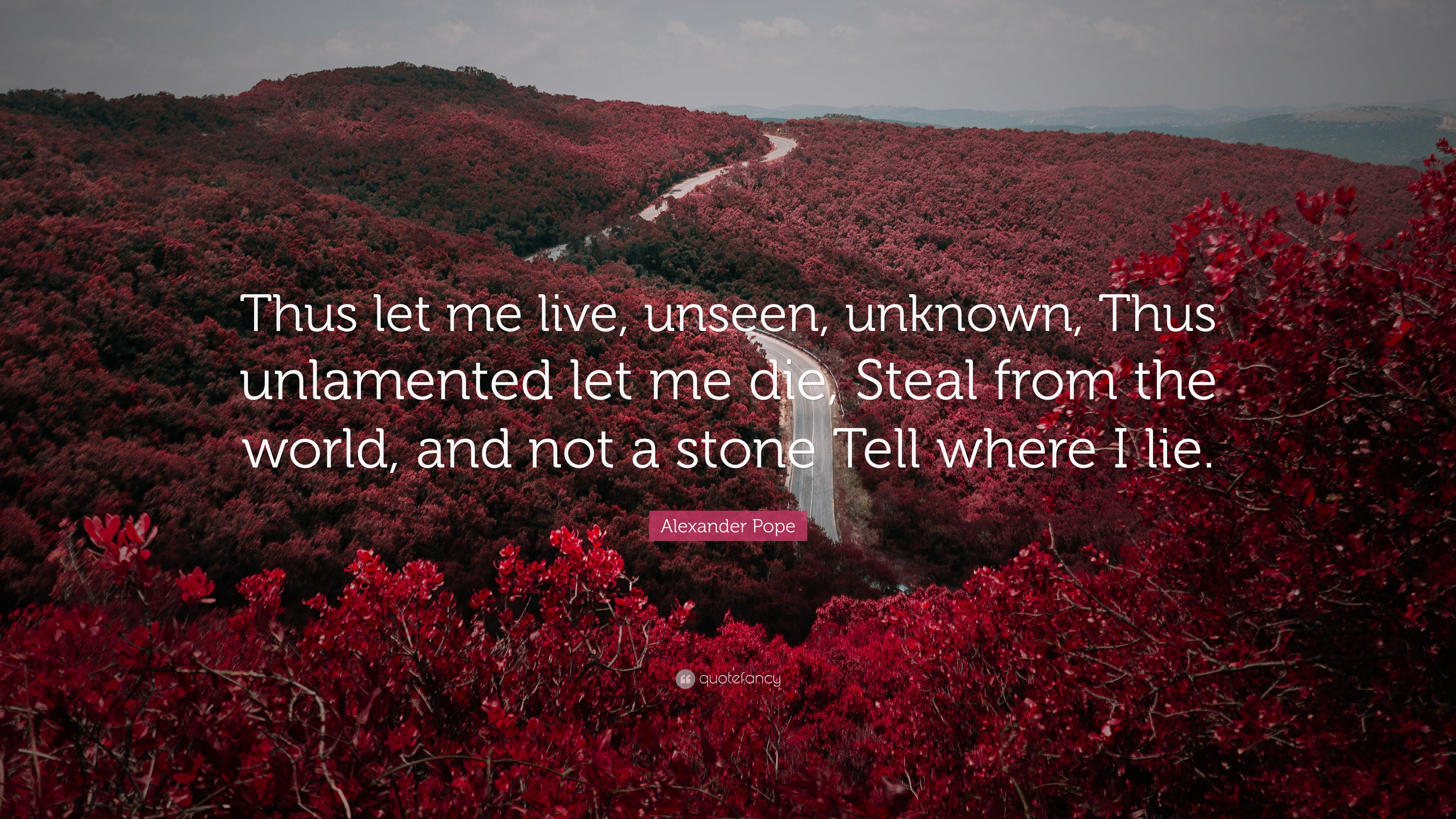 """Alexander Pope Quote: """"Thus let me live, unseen, unknown ..."""