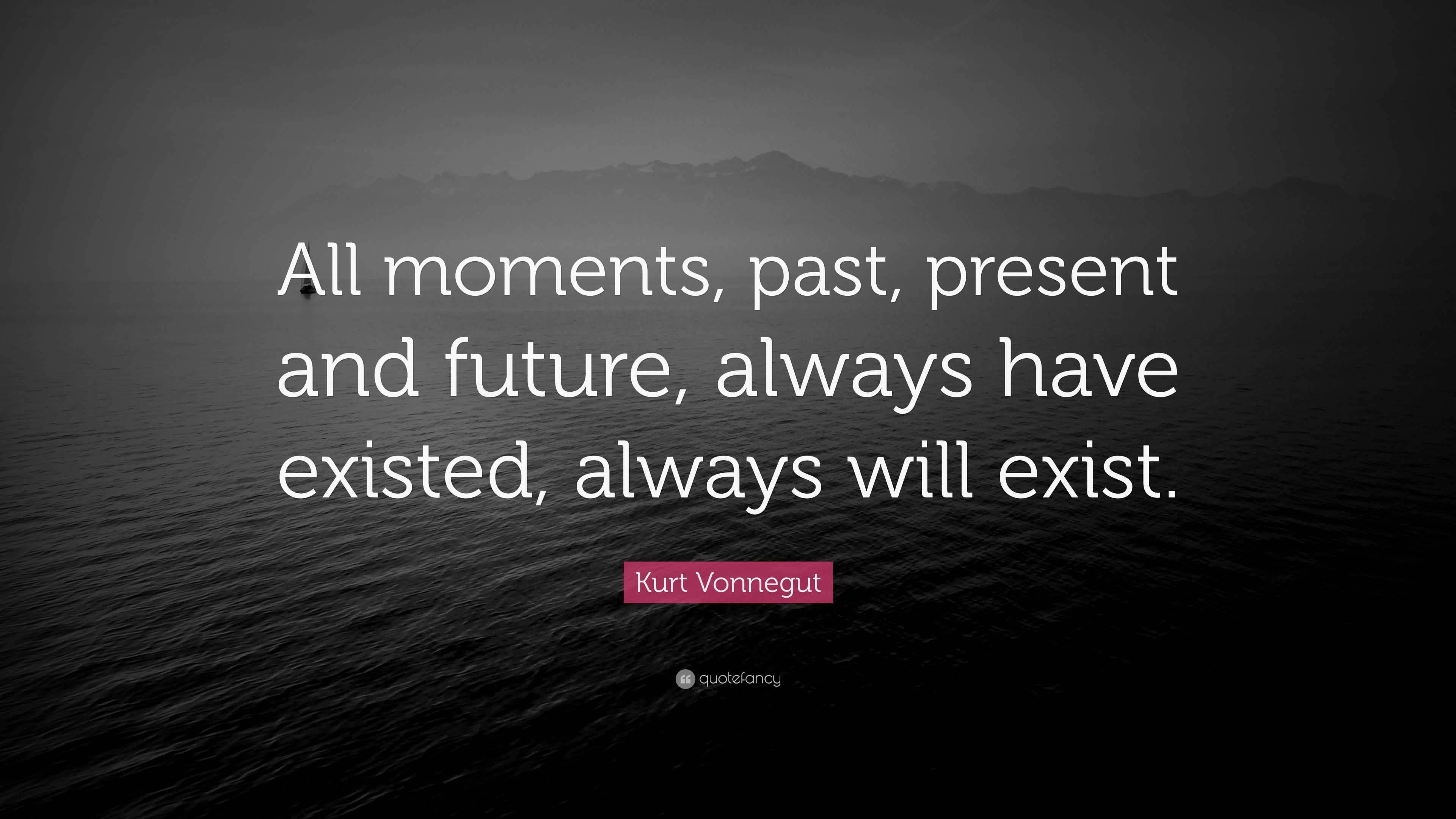 "Kurt Vonnegut Quote: ""All Moments, Past, Present And"