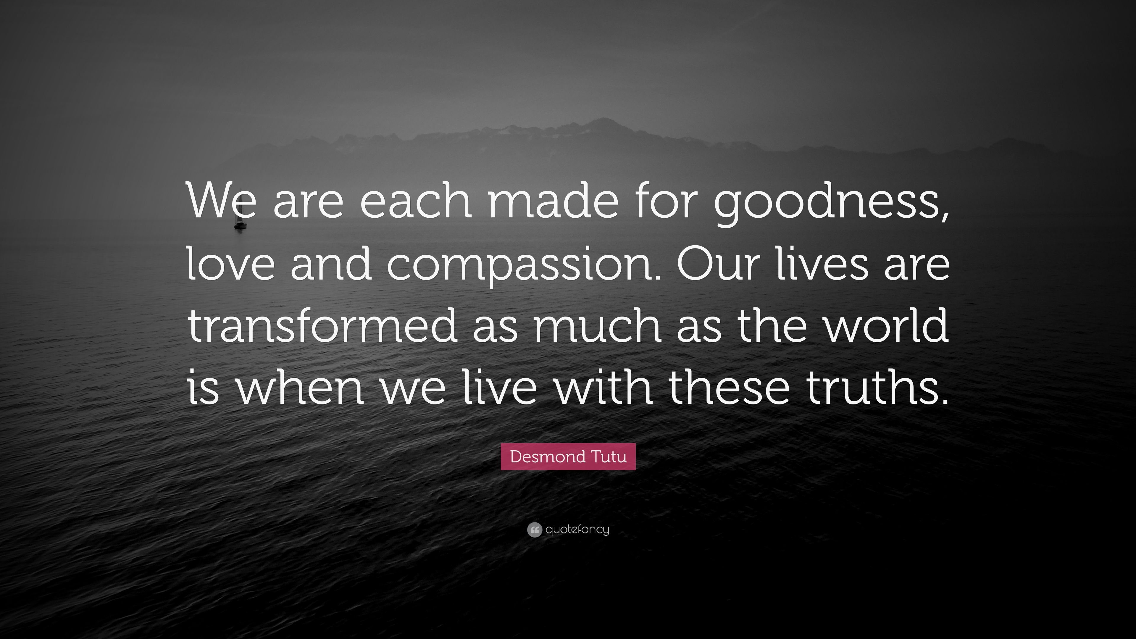 """Compassion For Each Other: Desmond Tutu Quote: """"We Are Each Made For Goodness, Love"""