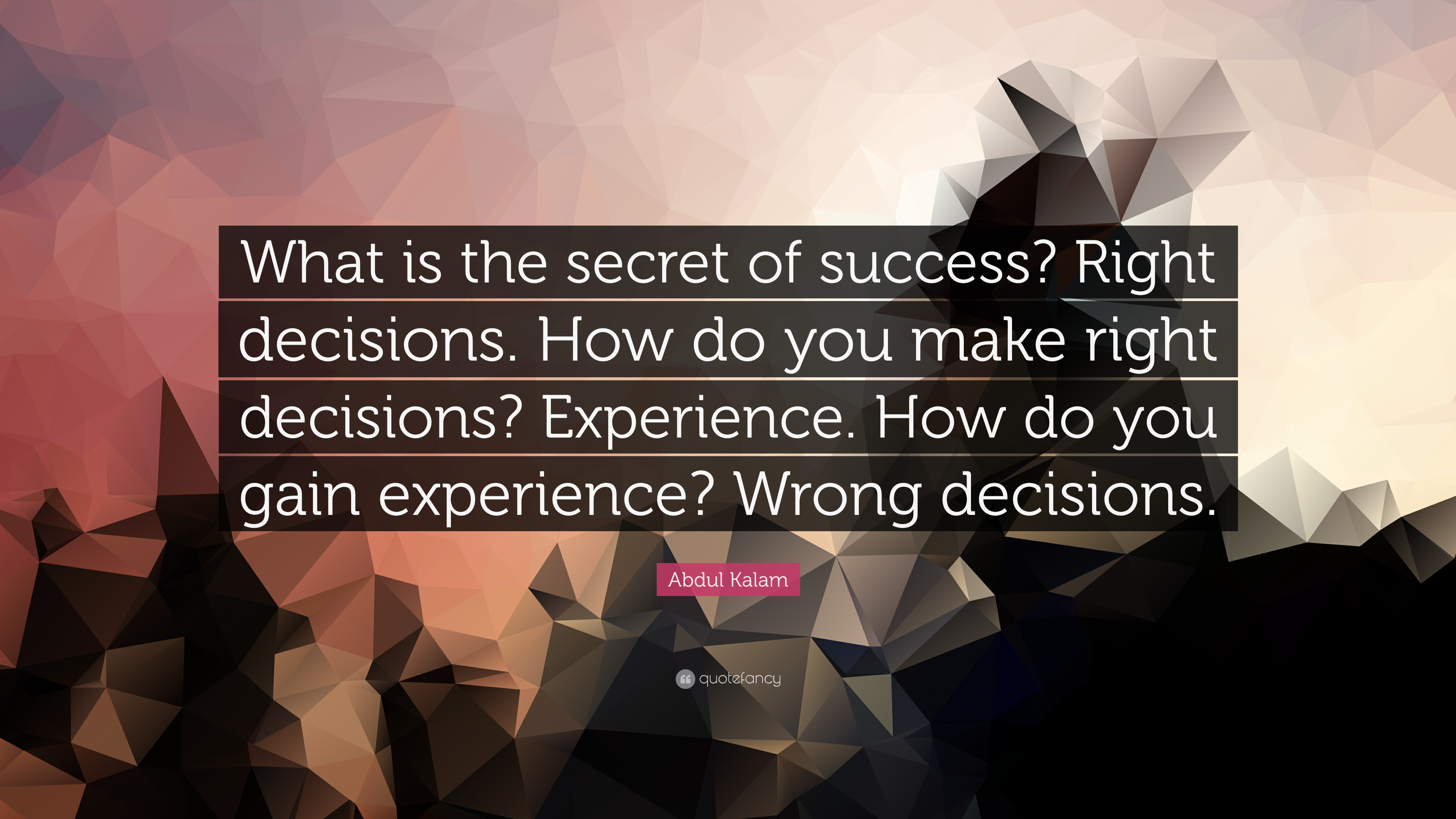 """Did I Make The Right Decision Quotes: Abdul Kalam Quote: """"What Is The Secret Of Success? Right"""