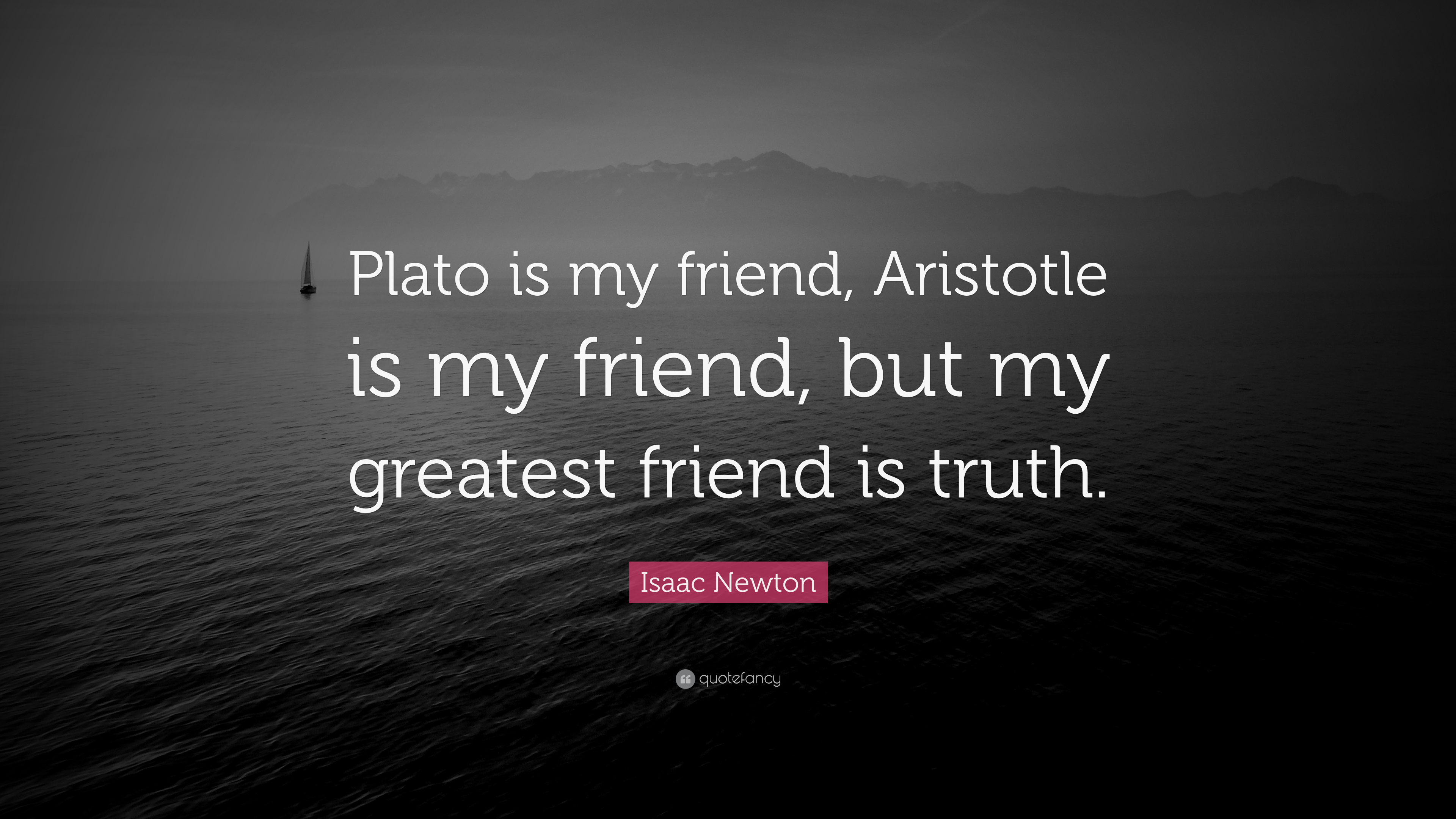 Isaac Newton Quote: Plato is my friend, Aristotle is my
