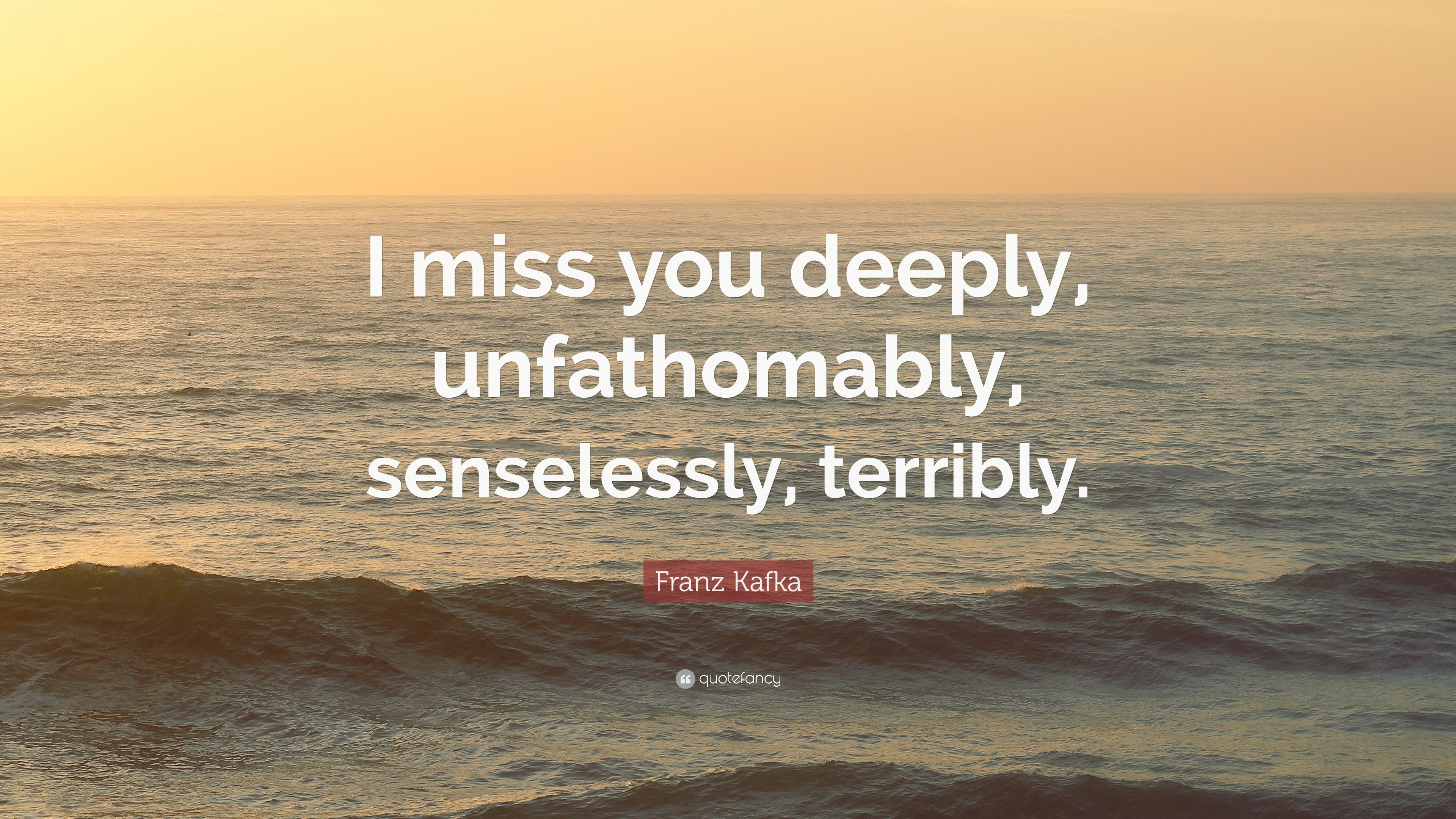 I miss you deeply