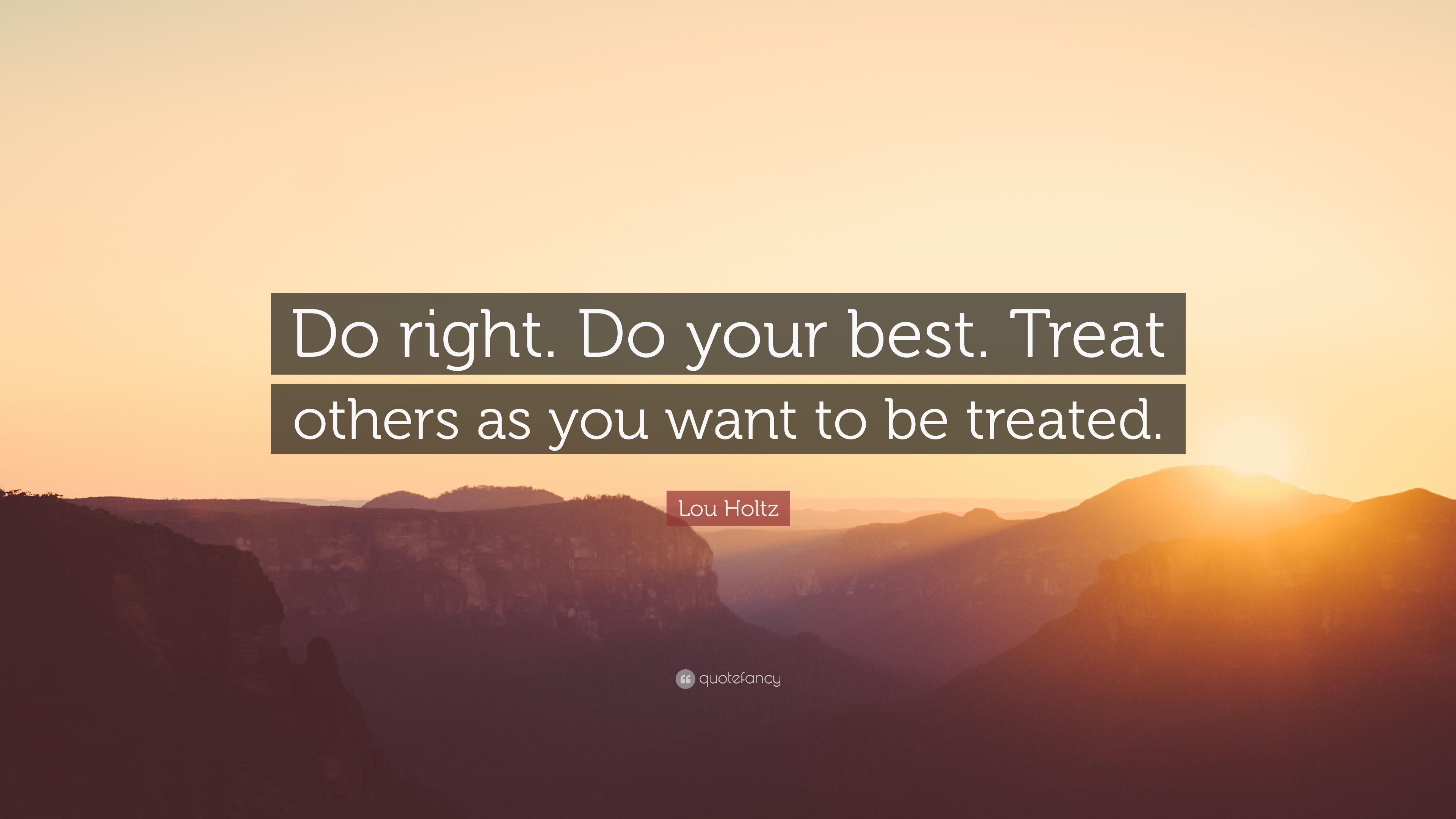 Lou Holtz Quote Do Right Do Your Best Treat Others As You Want