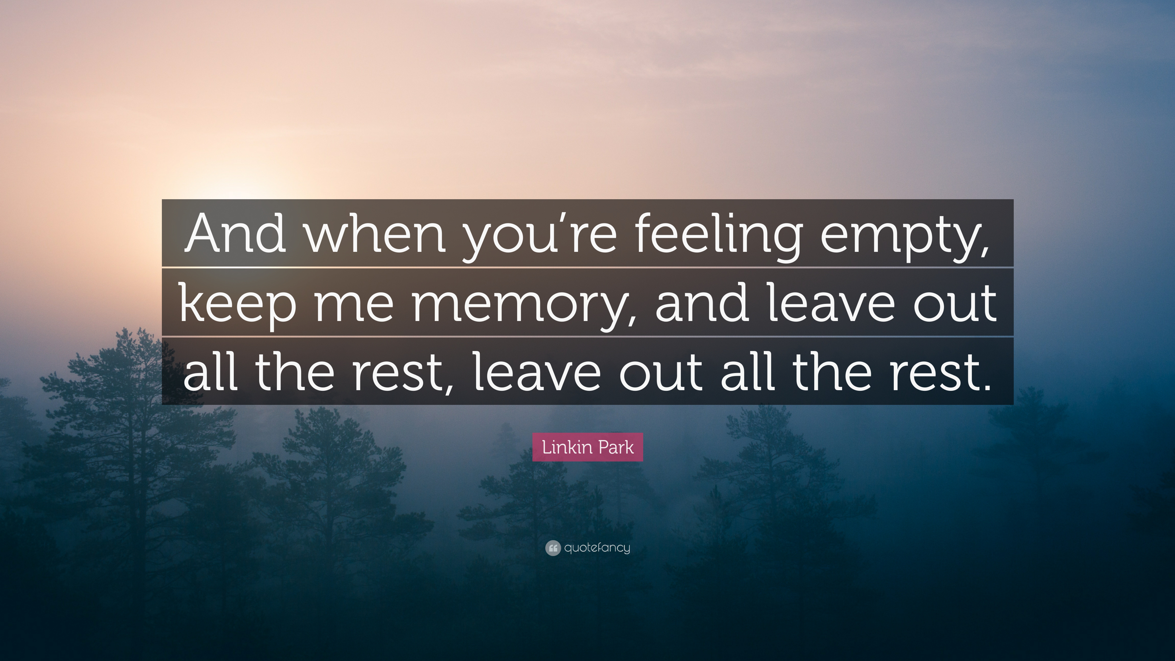 "Linkin Park Quote: ""And when you're feeling empty, keep me"