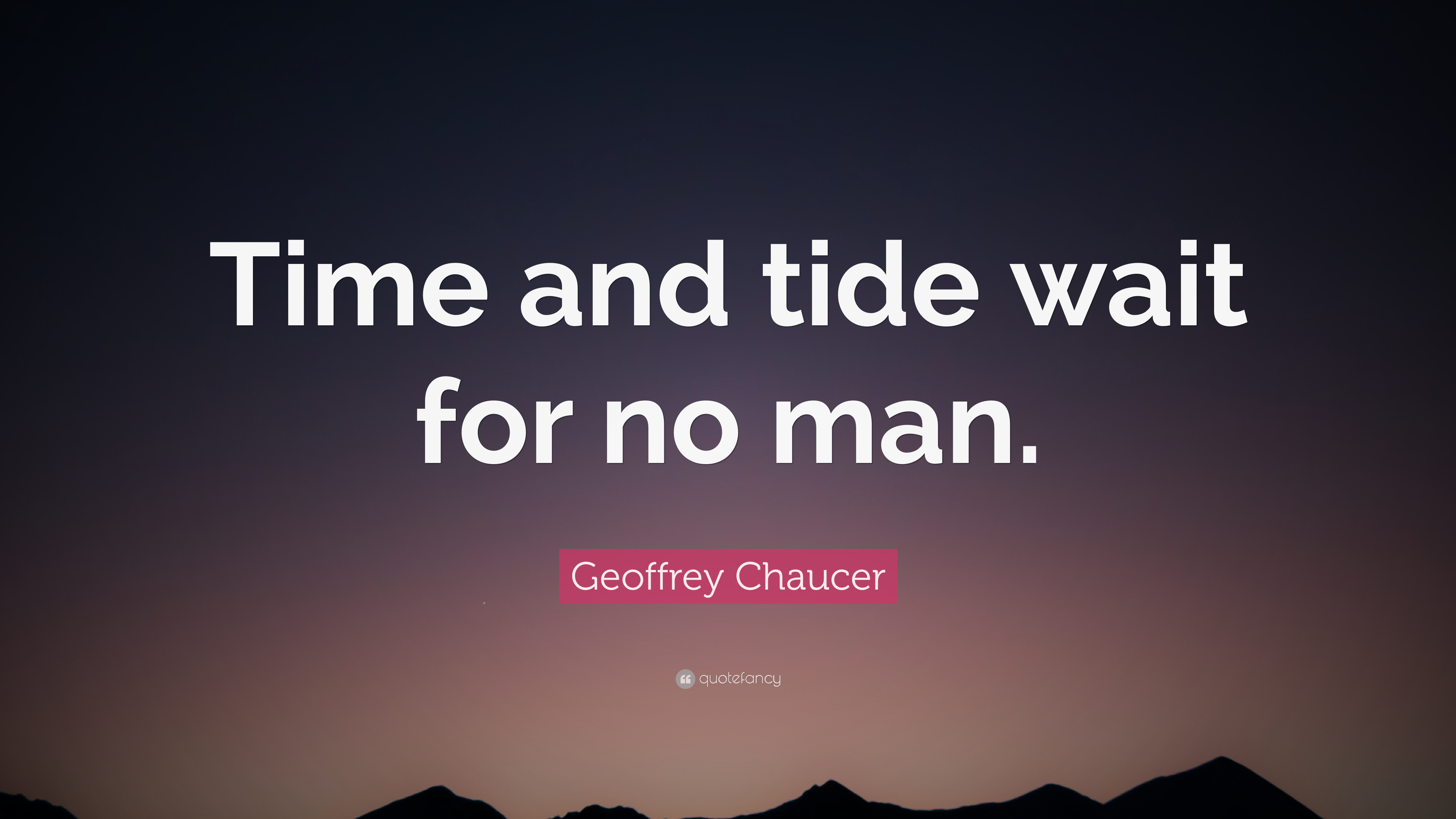 "Geoffrey Chaucer Quote: ""Time And Tide Wait For No Man"