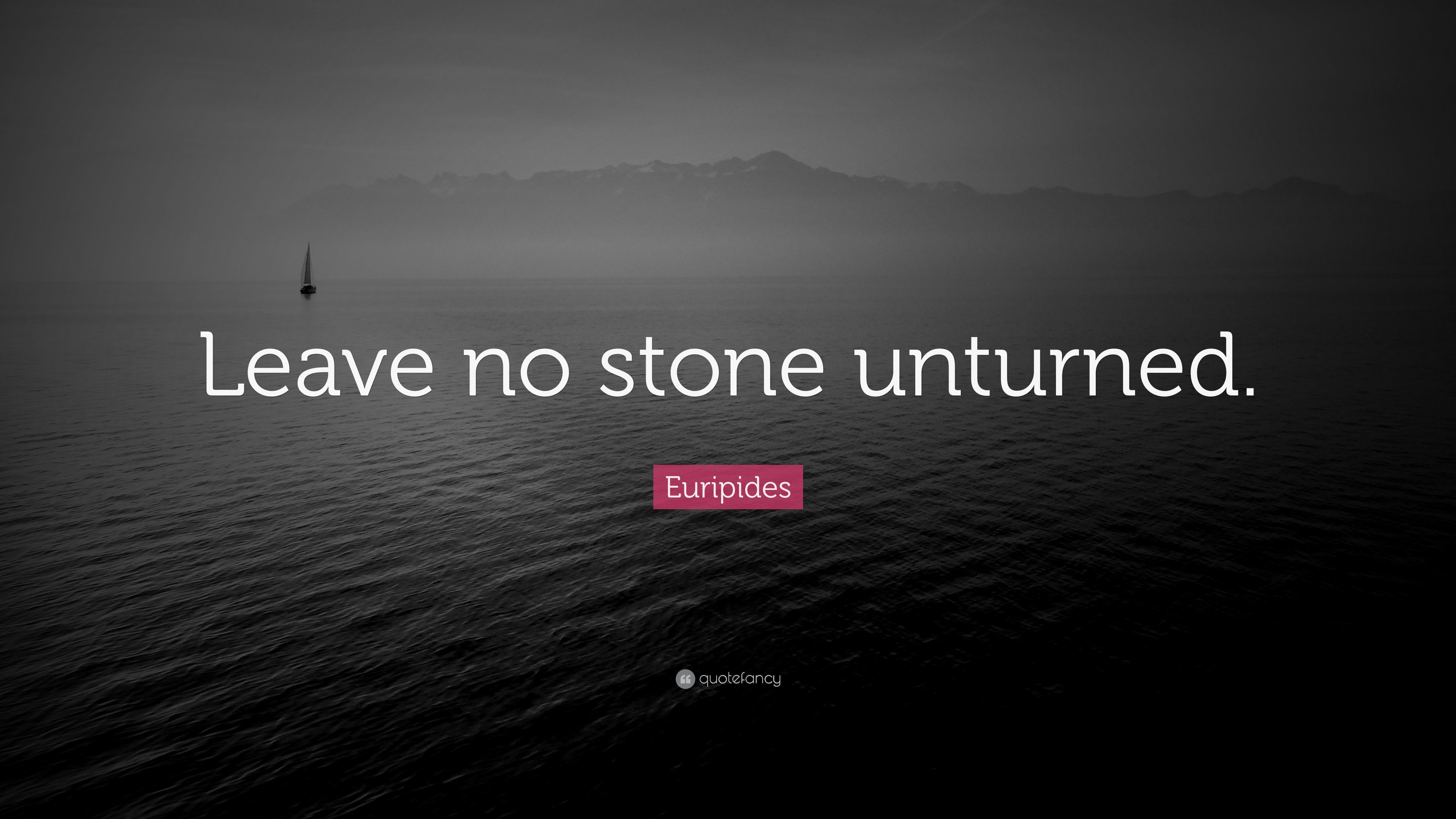 Euripides Quote Leave No Stone Unturned 12 Wallpapers Quotefancy