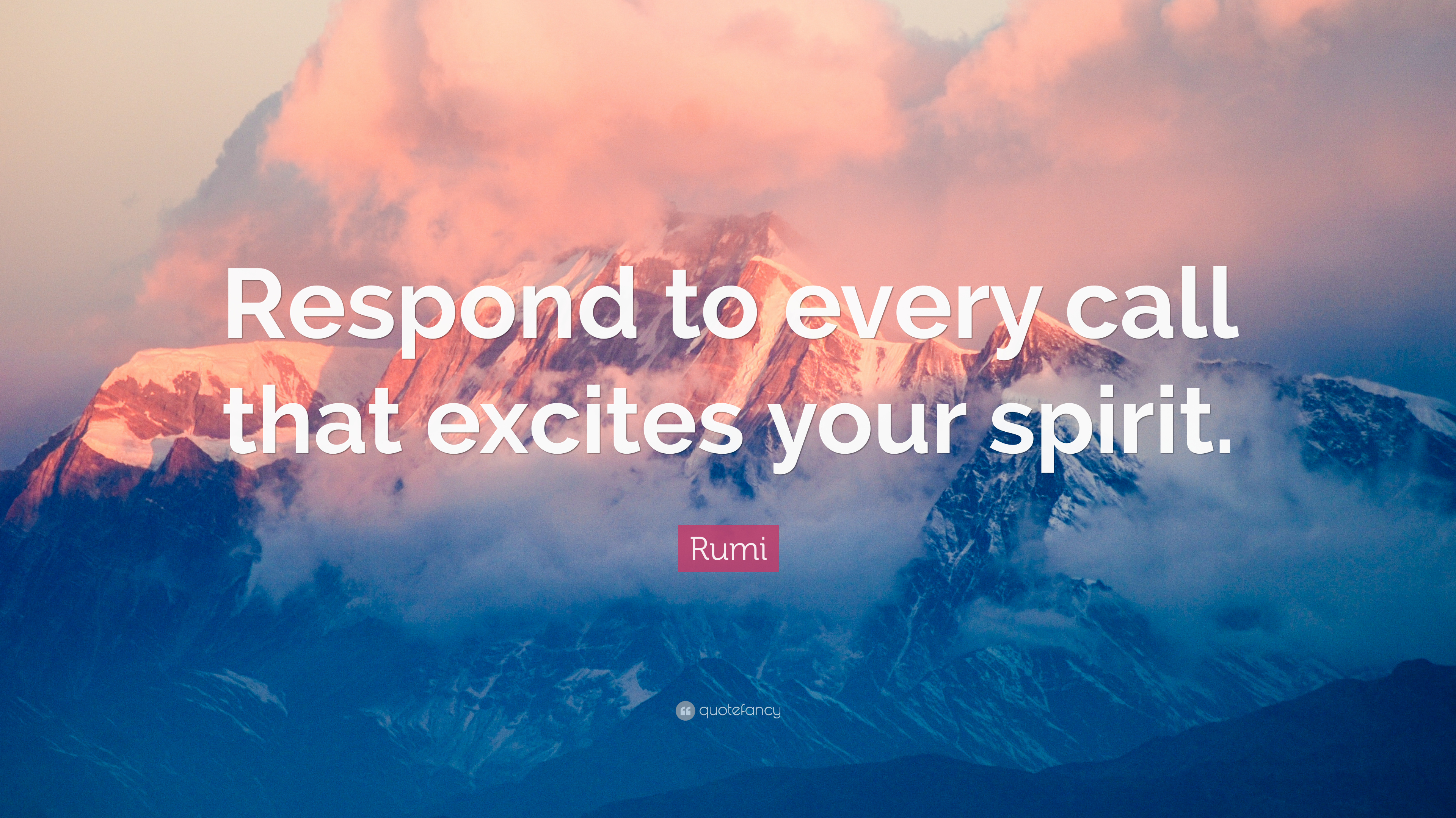 Rumi Quote: U201cRespond To Every Call That Excites Your Spirit.u201d
