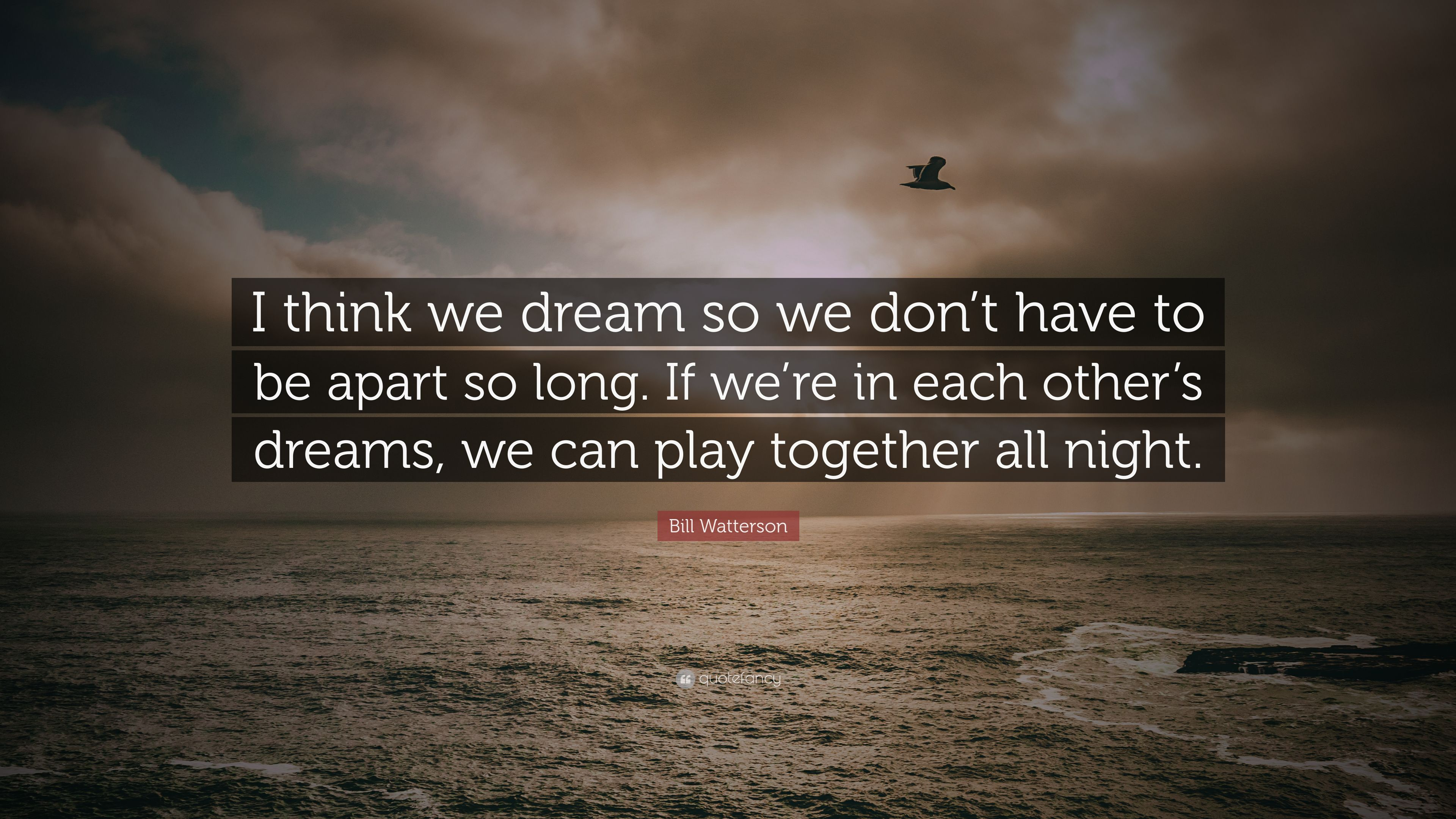 "We Have Each Other Quotes: Bill Watterson Quote: ""I Think We Dream So We Don't Have"