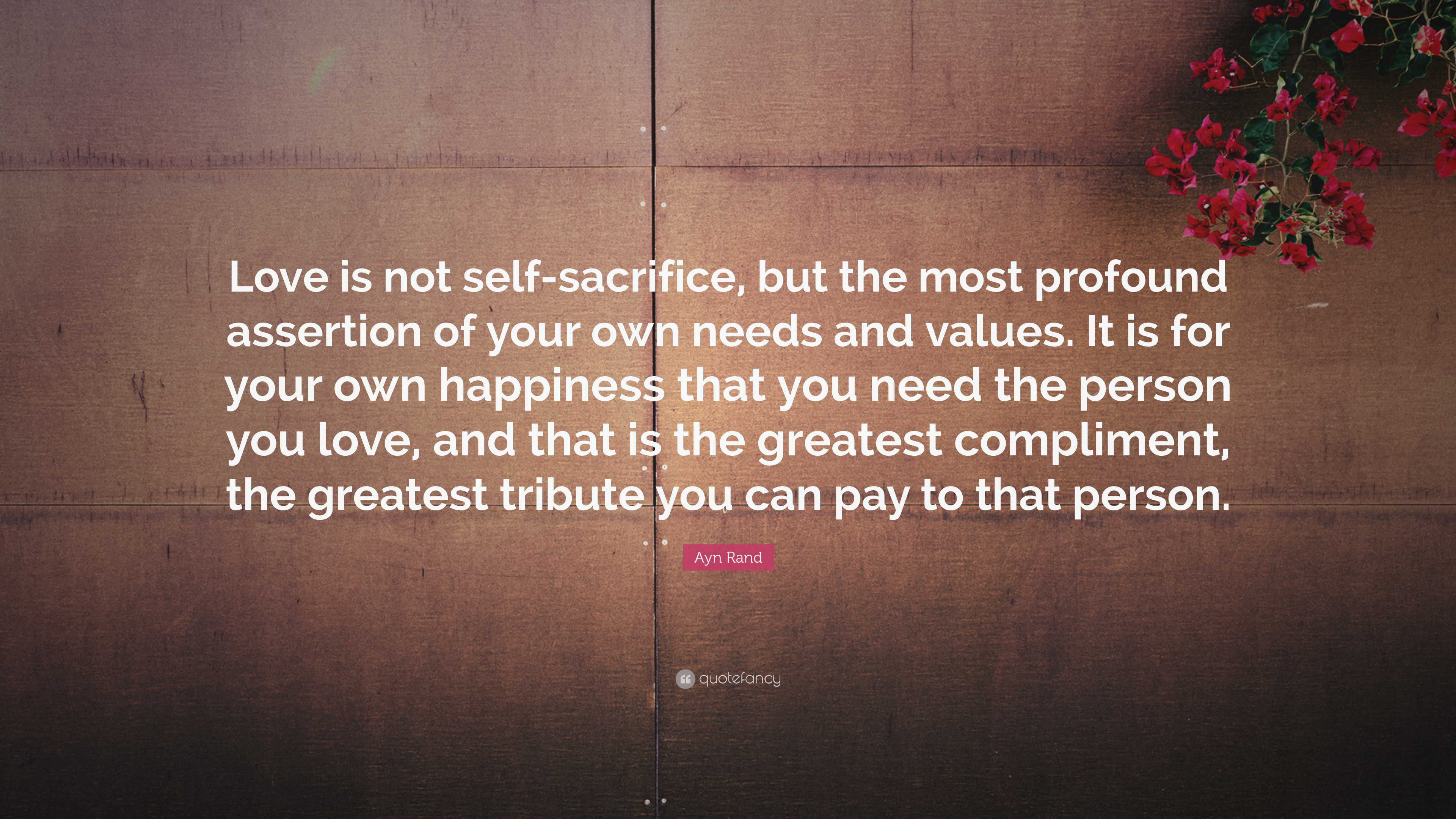 "Ayn Rand Quote ""Love is not self sacrifice but the most profound"