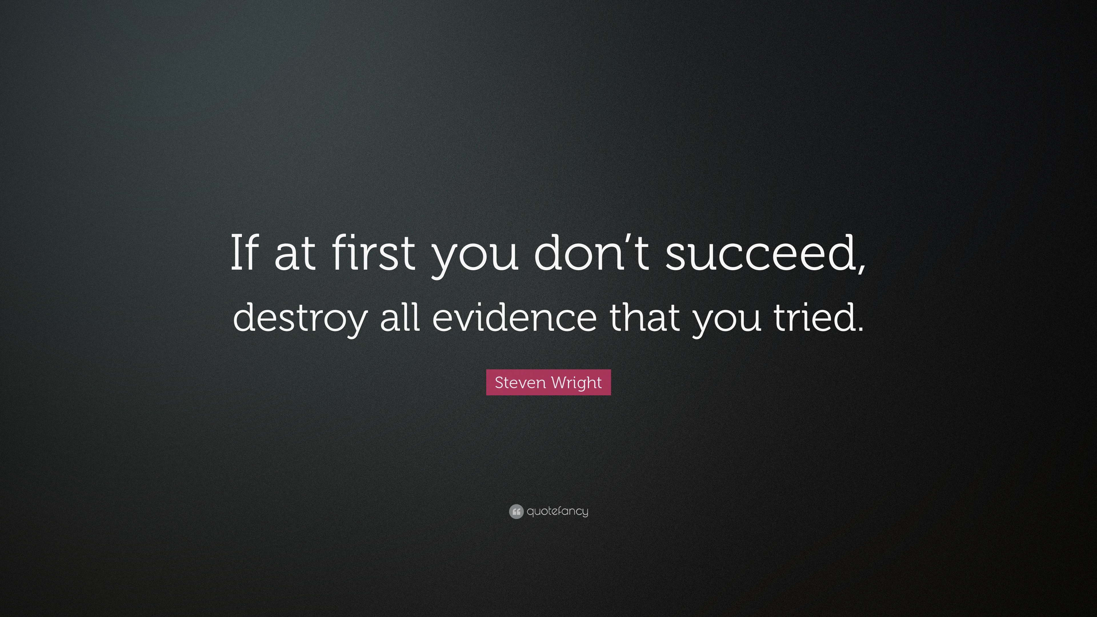 Funny Quotes If At First You Dont Succeed Destroy All Evidence