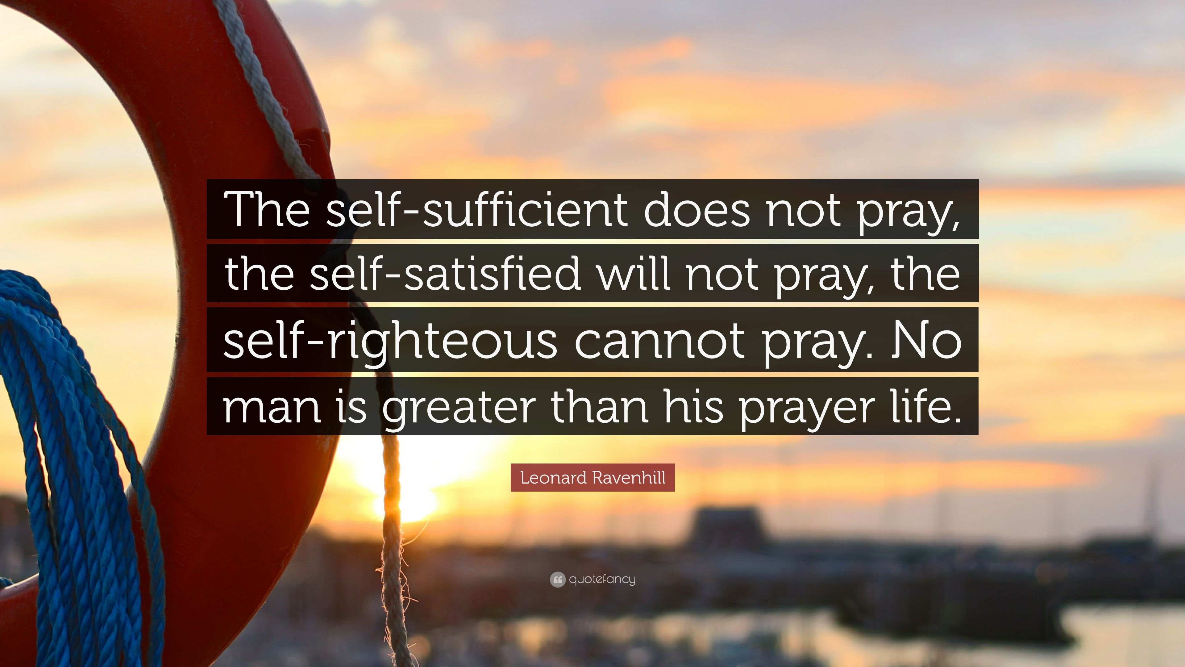 """Leonard Ravenhill Quote: """"The Self-sufficient Does Not"""