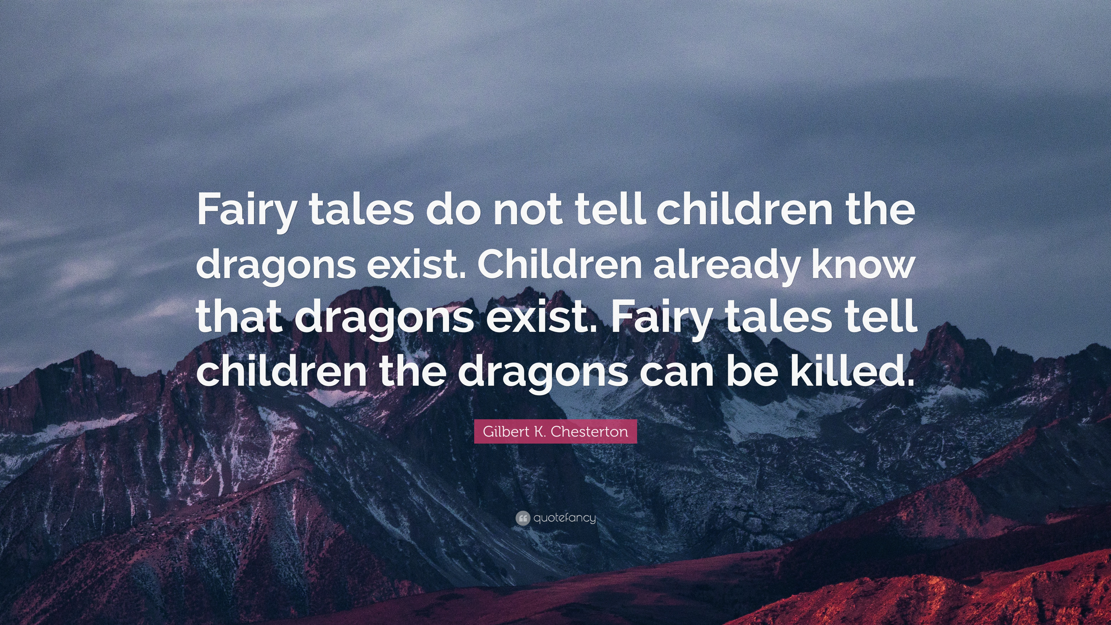 "Gilbert K. Chesterton Quote: ""Fairy tales do not tell children the ..."