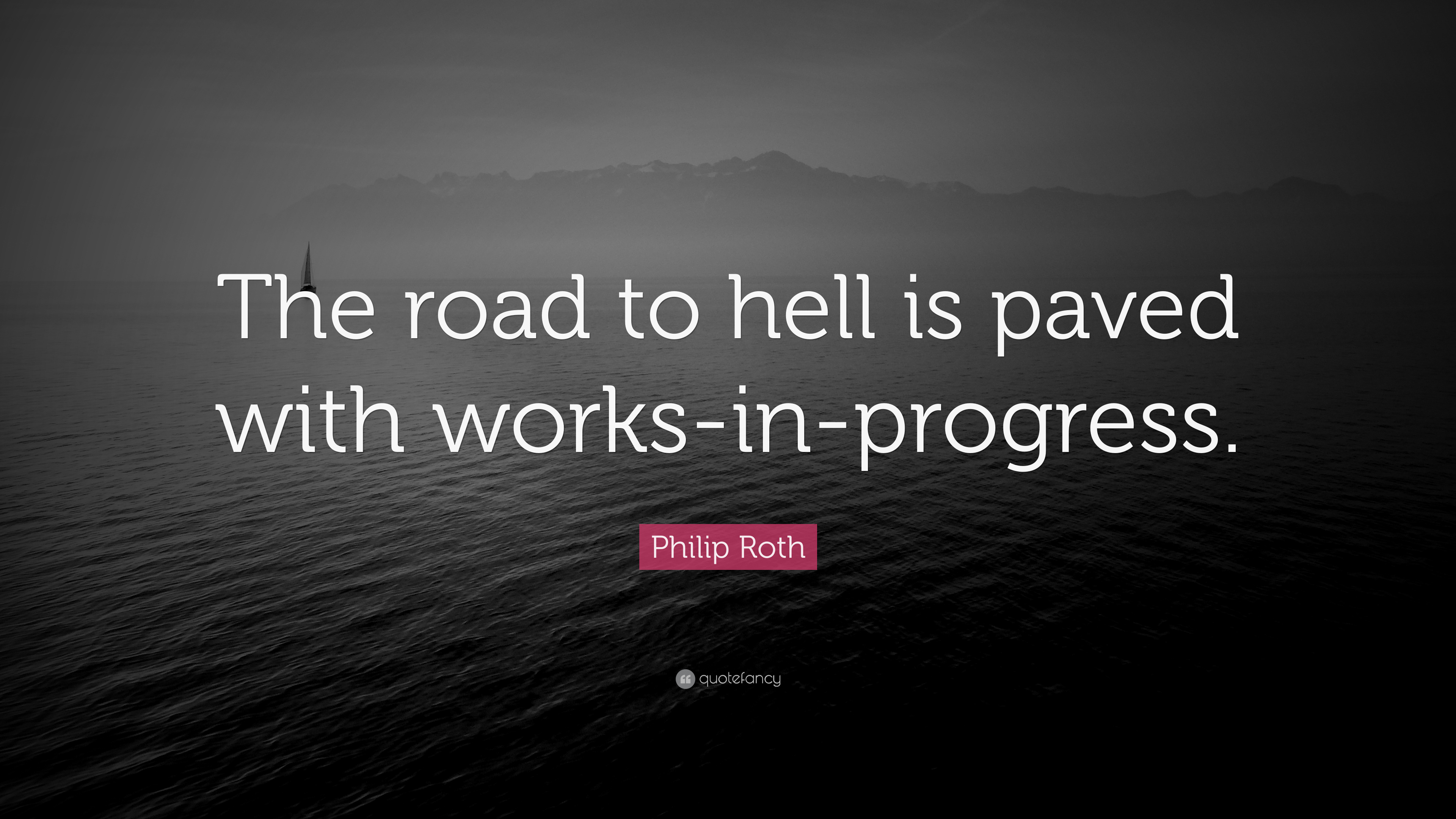 Philip Roth Quote The Road To Hell Is Paved With Works In Images, Photos, Reviews