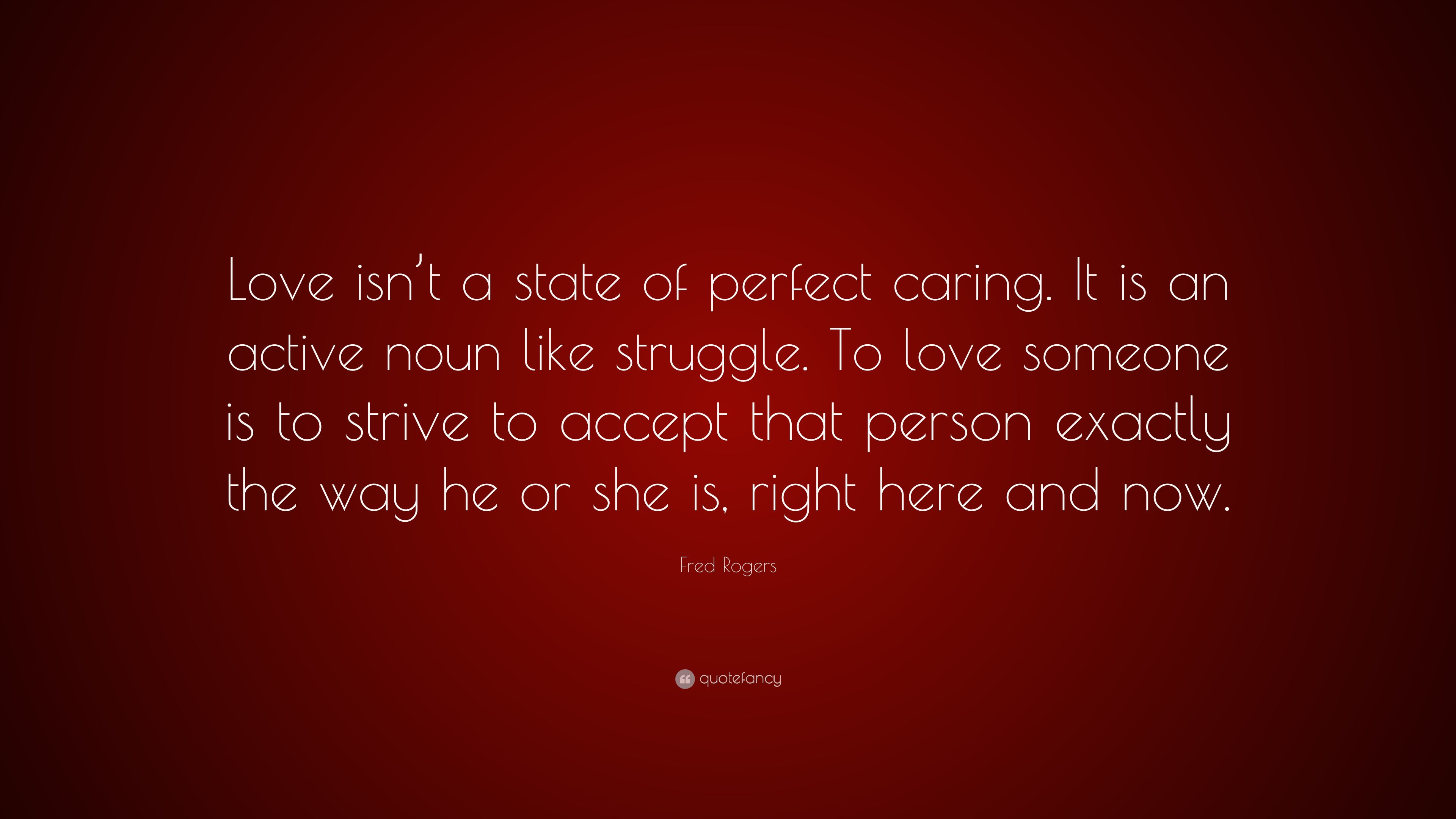 "Love And Struggle Quotes Fred Rogers Quote ""Love Isn't A State Of Perfect Caringit Is An"