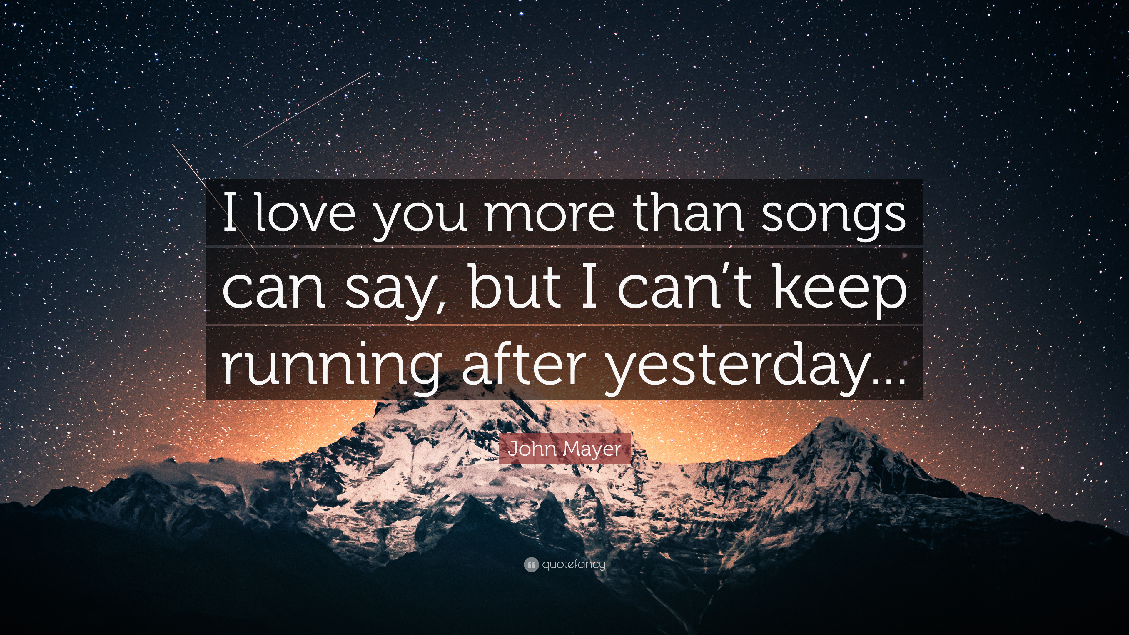 I Love You Quotes John Mayer : John Mayer Quote: ?I love you more than songs can say, but I cant ...