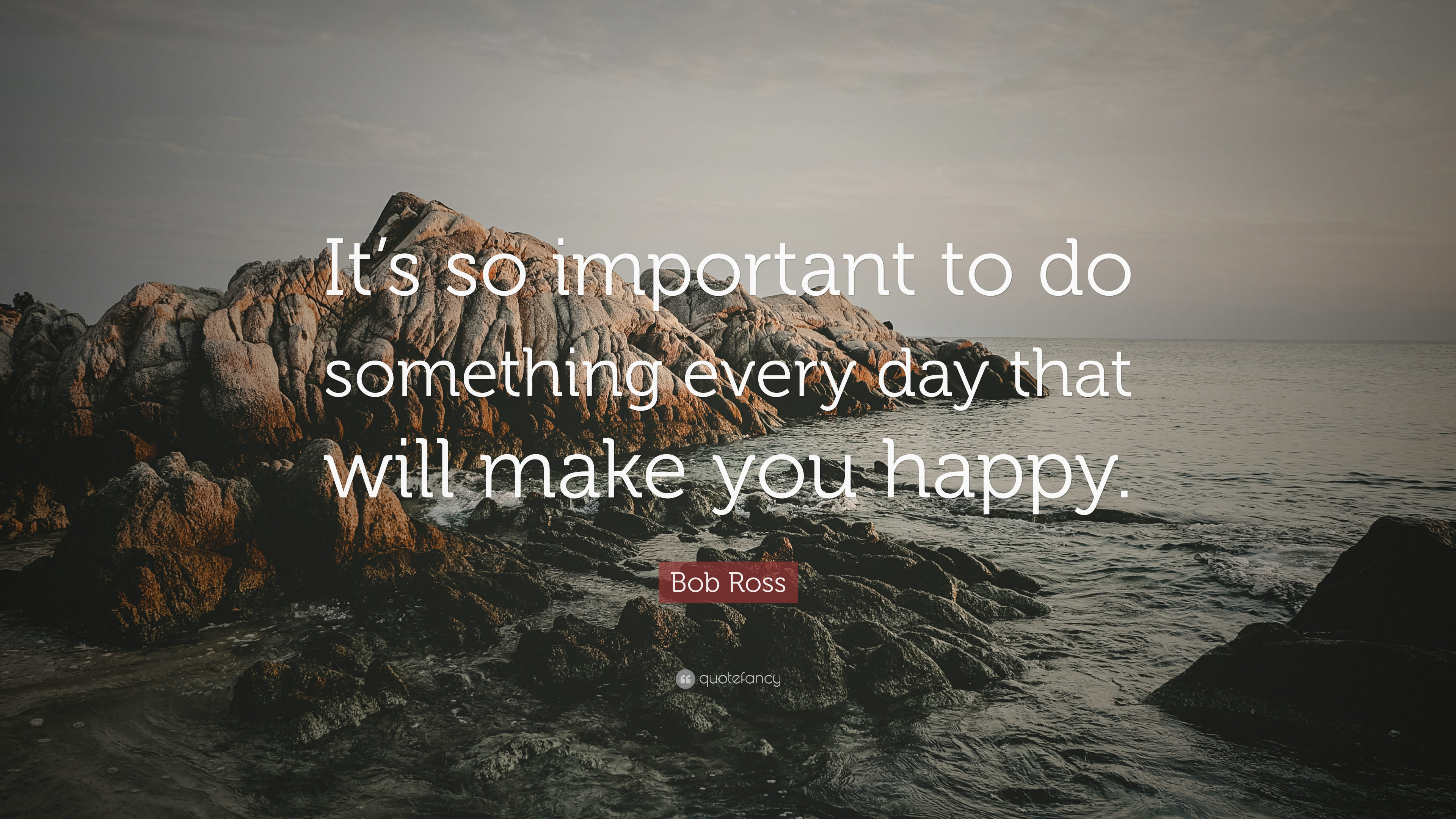 "Every Day Do Something That Will Inch: Bob Ross Quote: ""It's So Important To Do Something Every"