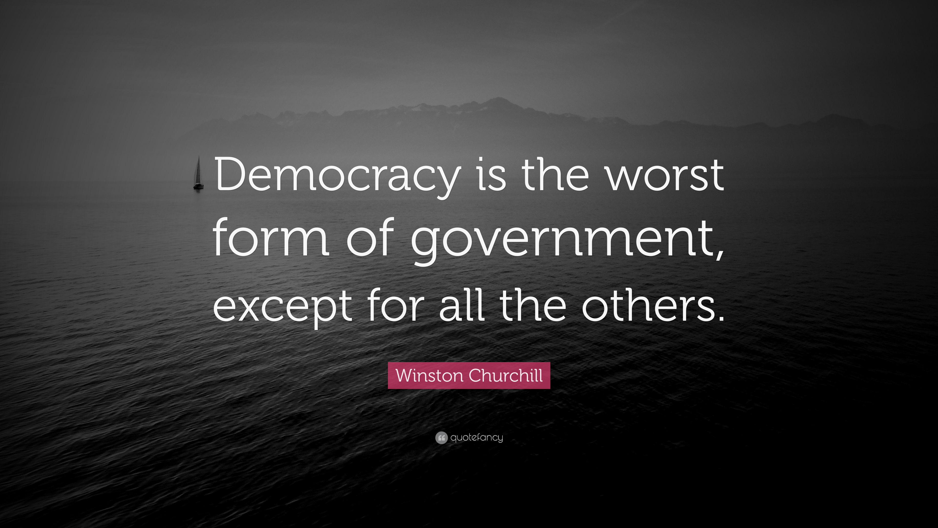 democracy is the worst form of Winston churchill it has been said that democracy is the worst form of government except all the others that have been tried.