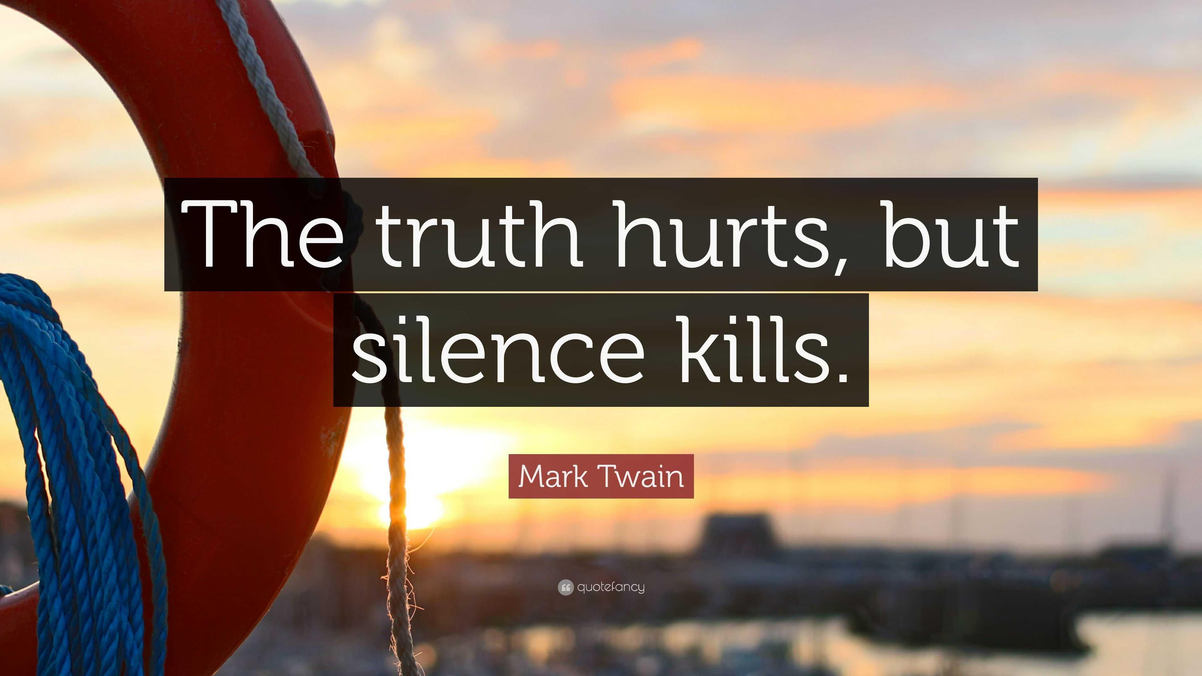"Mark Twain Quote: ""The Truth Hurts, But Silence Kills"