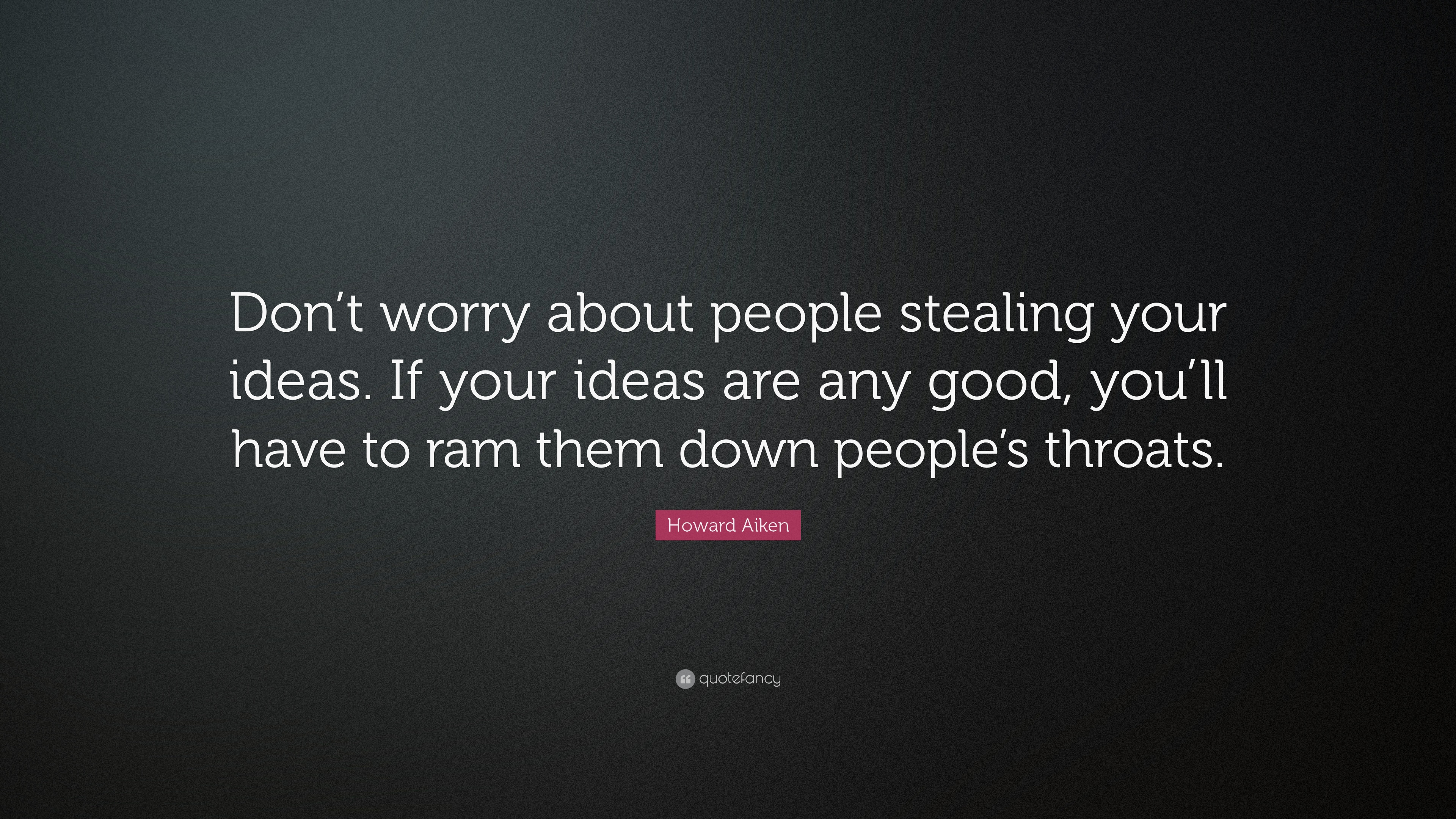 howard aiken quote don t worry about people stealing your ideas