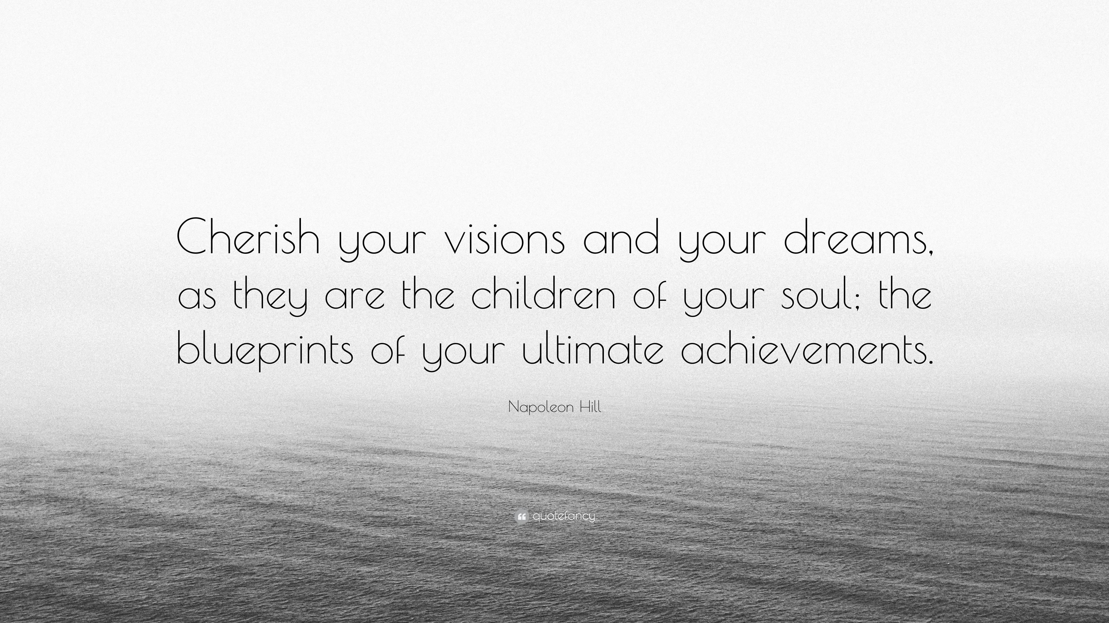 "Cherish Your Life Quotes Napoleon Hill Quote ""Cherish Your Visions And Your Dreams As"