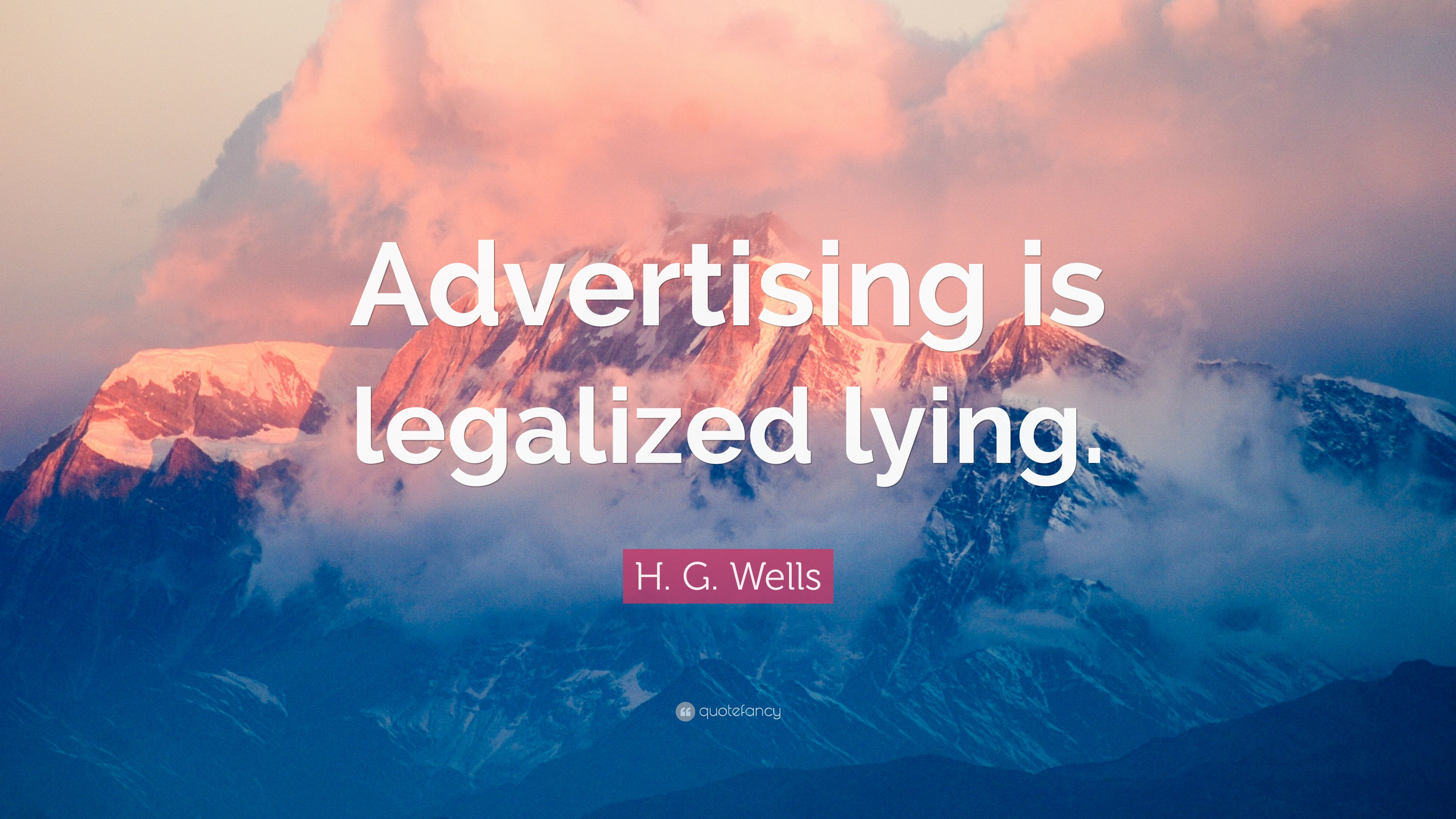 advertising is legalised form of lying Advertising is legalised form of lying 3971 words aug 26th, 2011 16 pages advertising, generally speaking, is the promotion of goods, services, companies and ideas, usually performed by an identified sponsor.