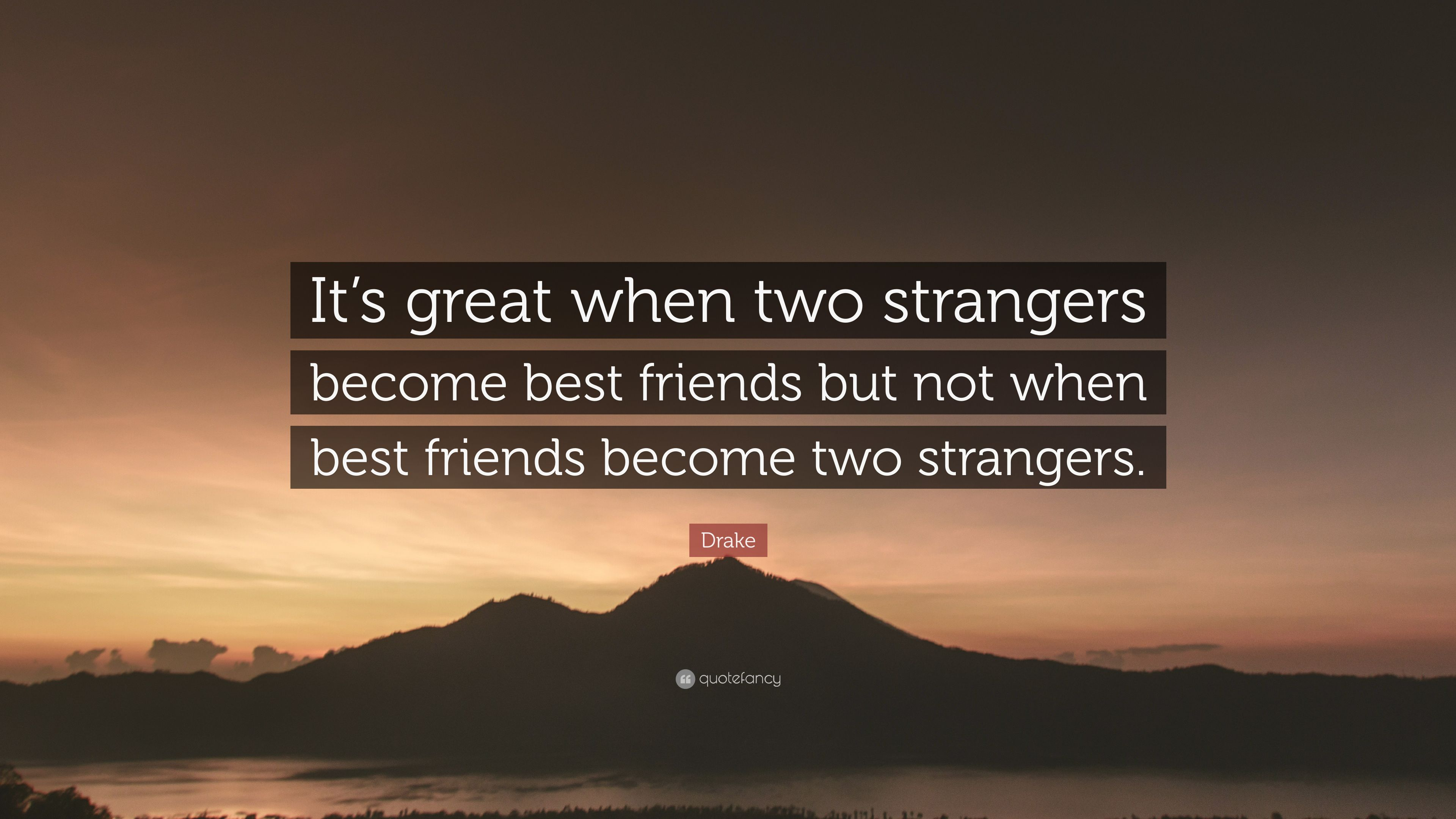 """Drake Quote: """"It's Great When Two Strangers Become Best"""