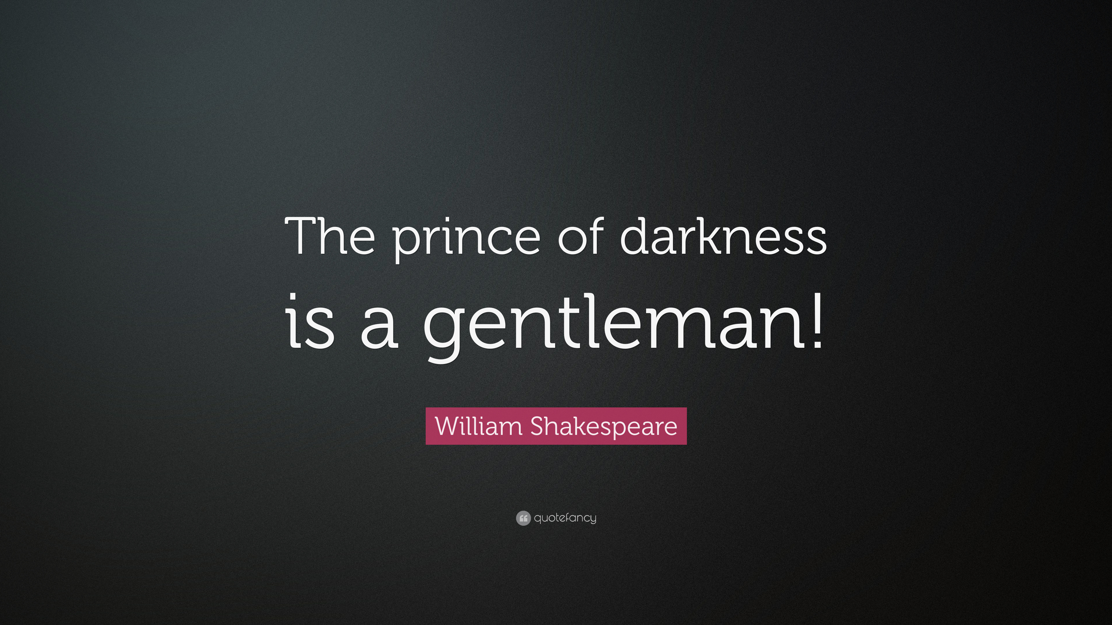 William Shakespeare Quote The Prince Of Darkness Is A