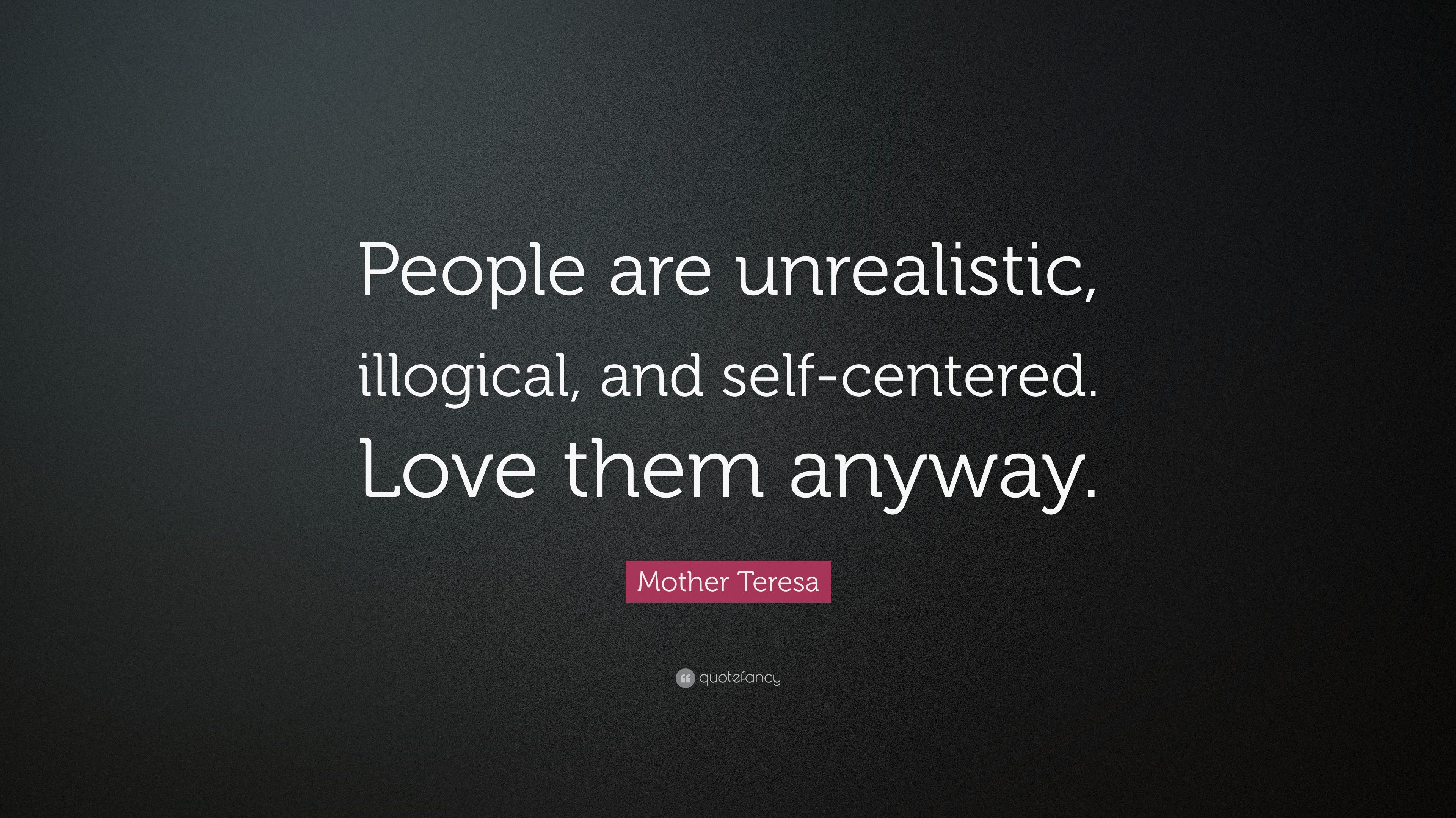 "Mother Teresa Quote Love Them Anyway Classy Mother Teresa Quote ""People Are Unrealistic Illogical And Self"