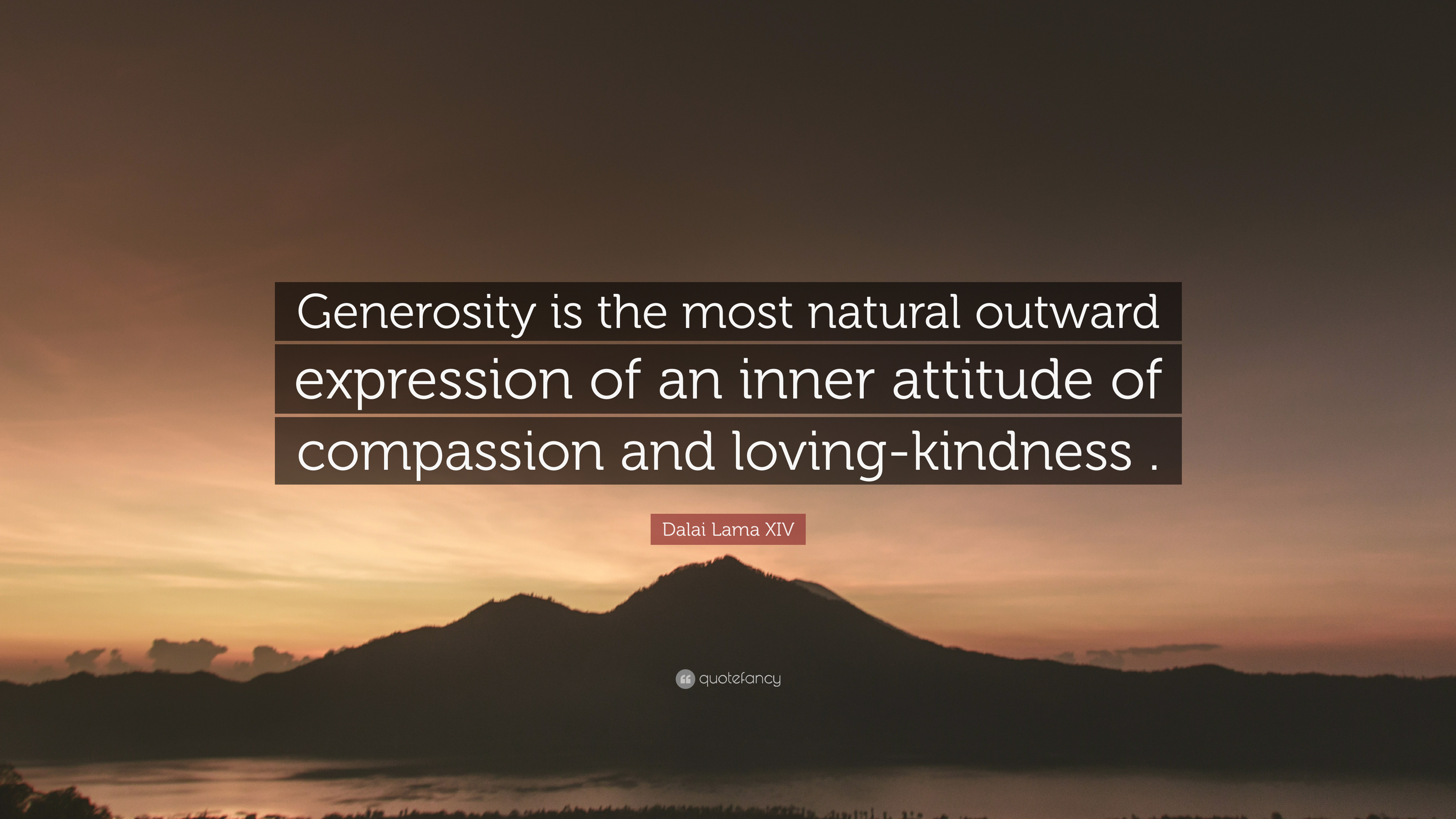 "Loving Kindness Quotes Dalai Lama Xiv Quote ""Generosity Is The Most Natural Outward"