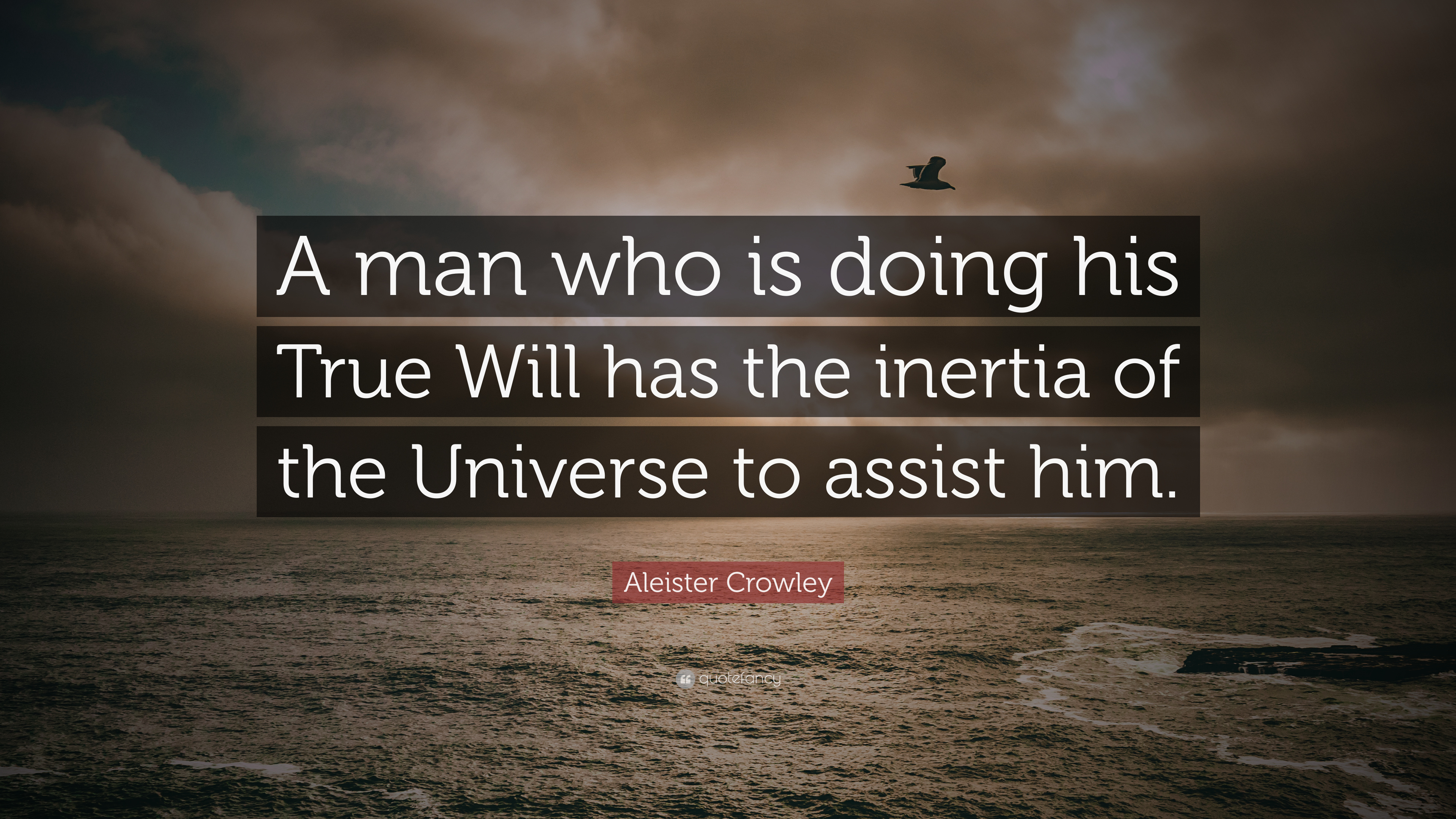 """Aleister Crowley Quote: """"A man who is doing his True Will ..."""