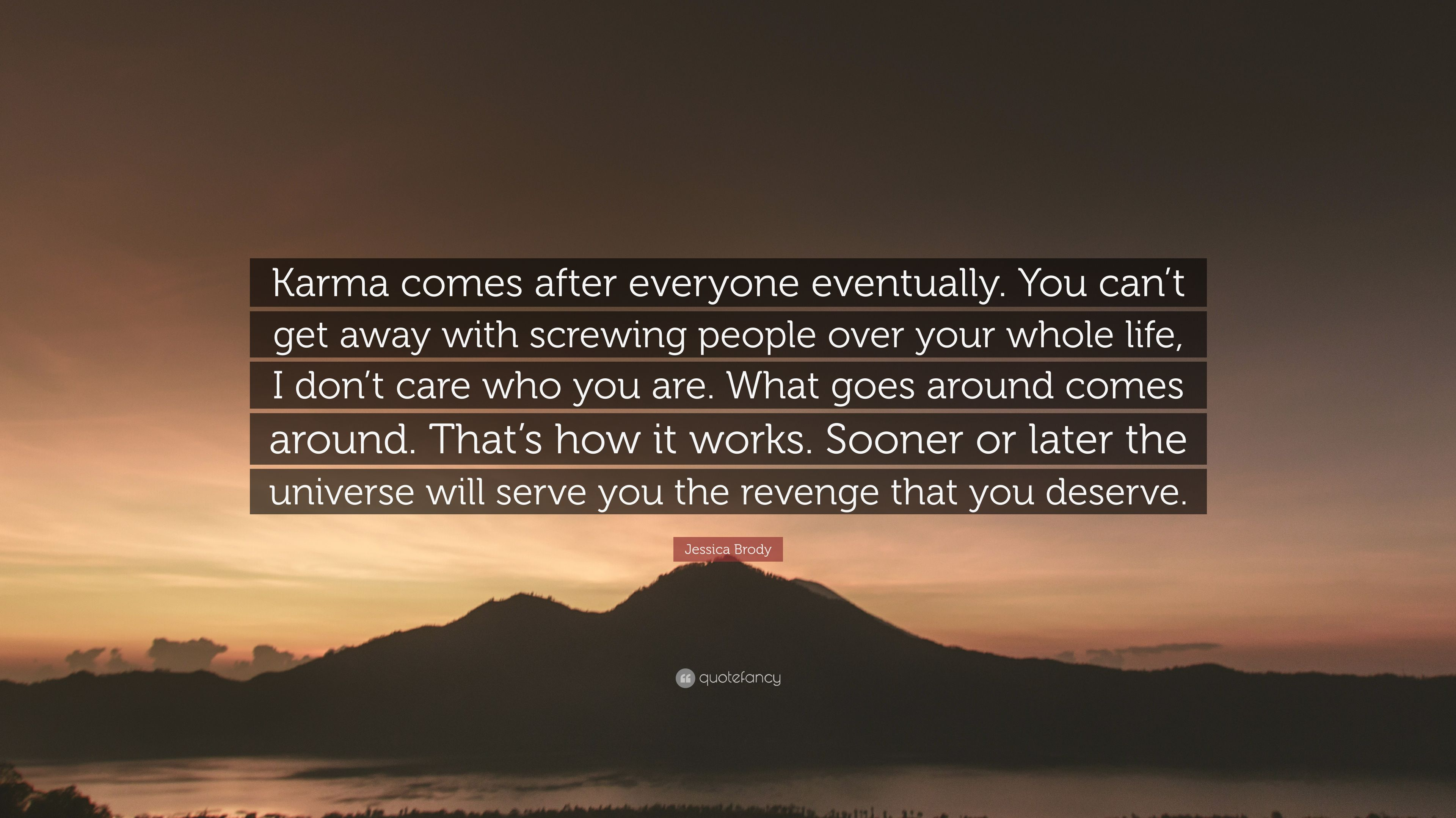 """Karma Will Get You Quotes: Jessica Brody Quote: """"Karma Comes After Everyone"""