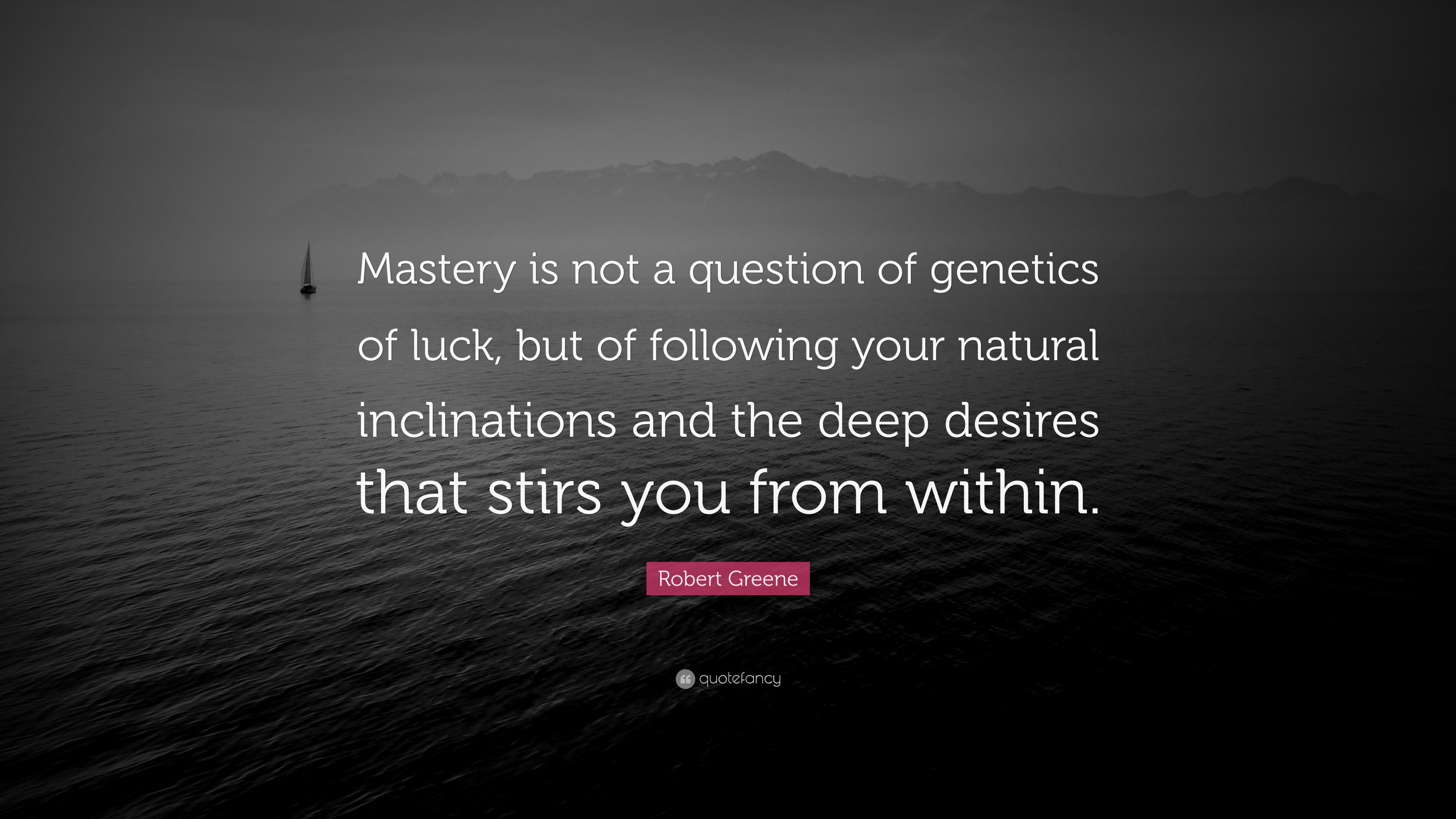 Robert Greene Quote Mastery Is Not A Question Of Genetics Of Luck