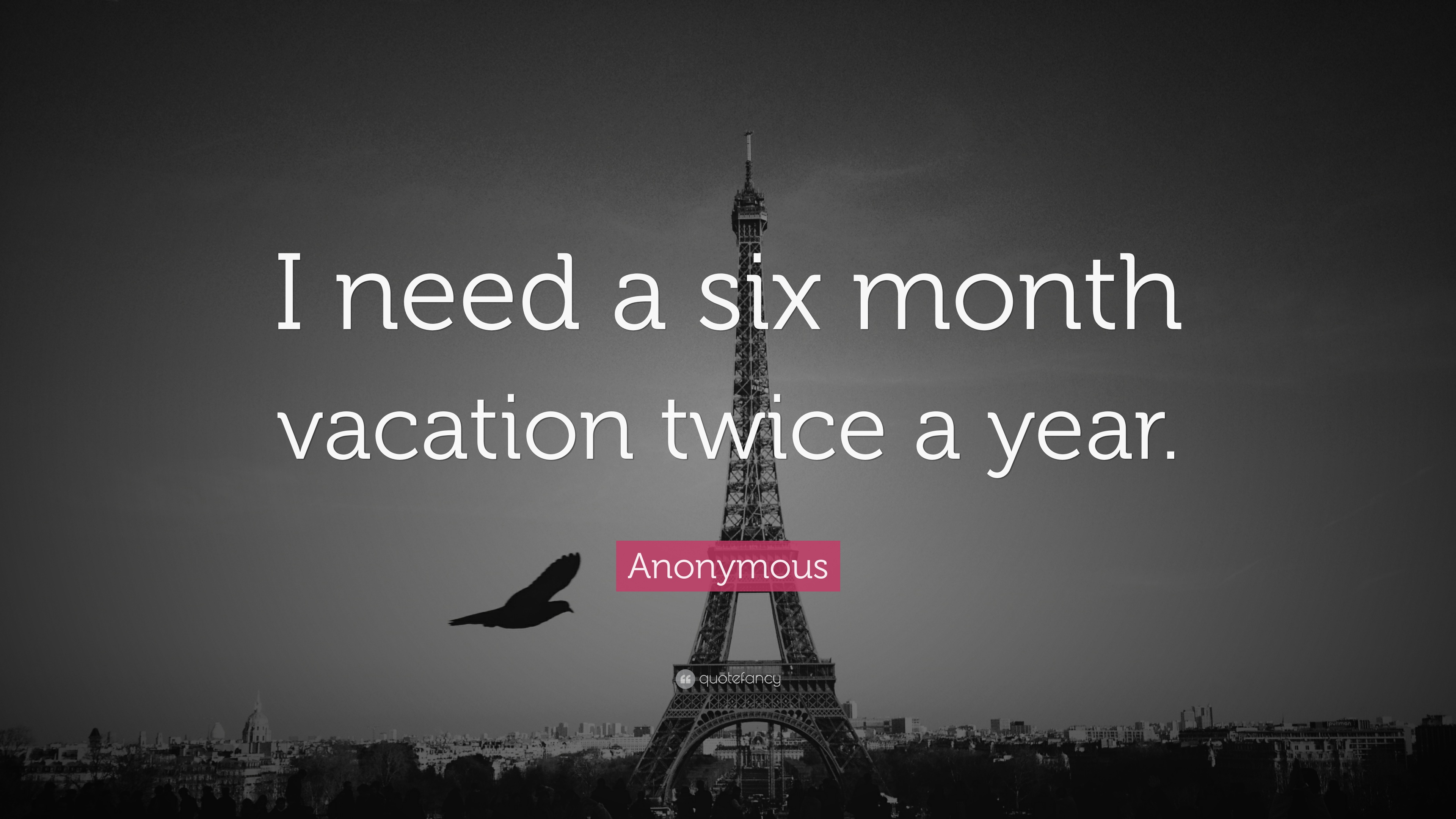 """Anonymous Quote Glamorous Anonymous Quote """"I Need A Six Month Vacation Twice A Year."""" 17"""