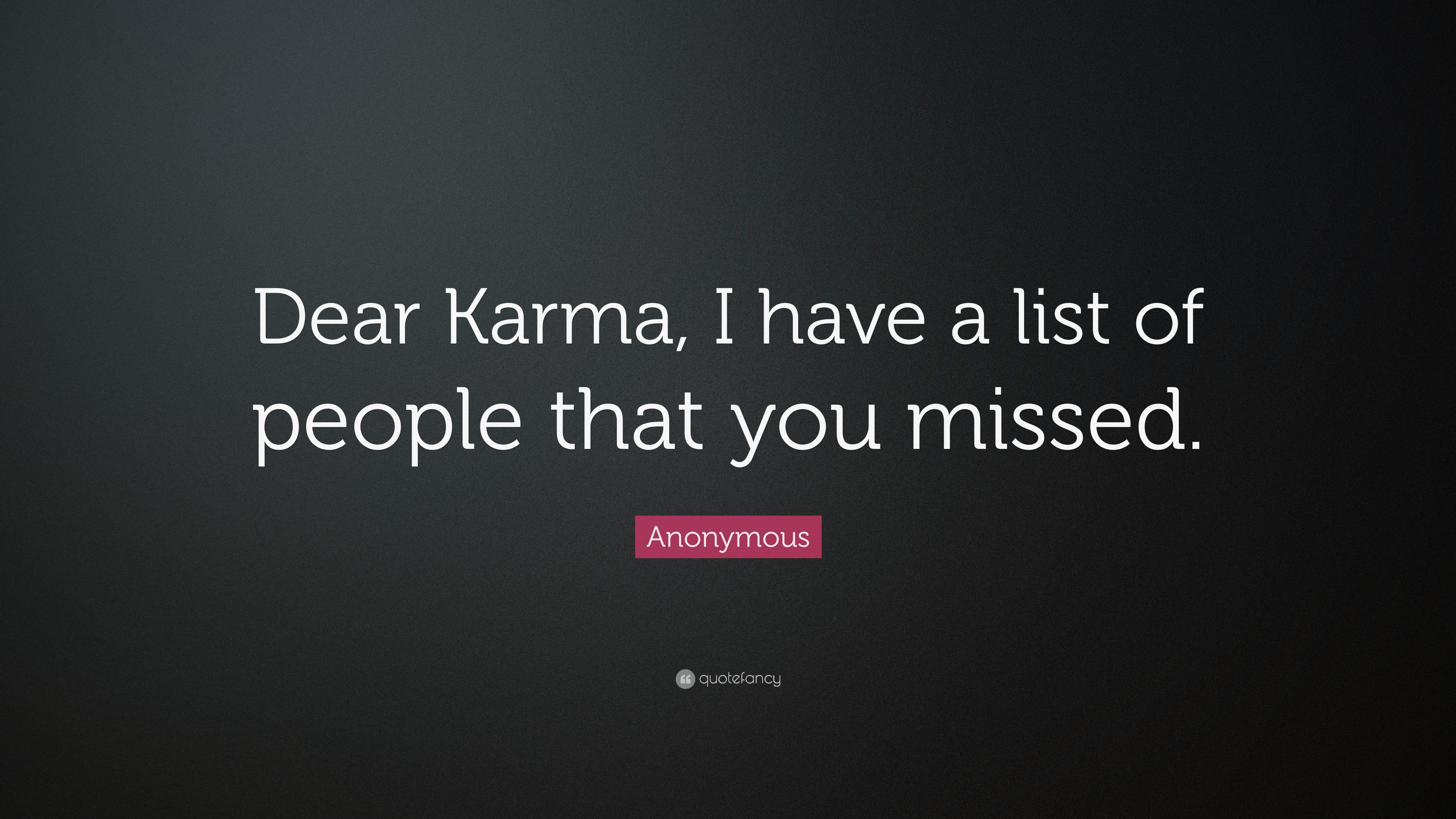 "Quote List Anonymous Quote ""Dear Karma I Have A List Of People That You"