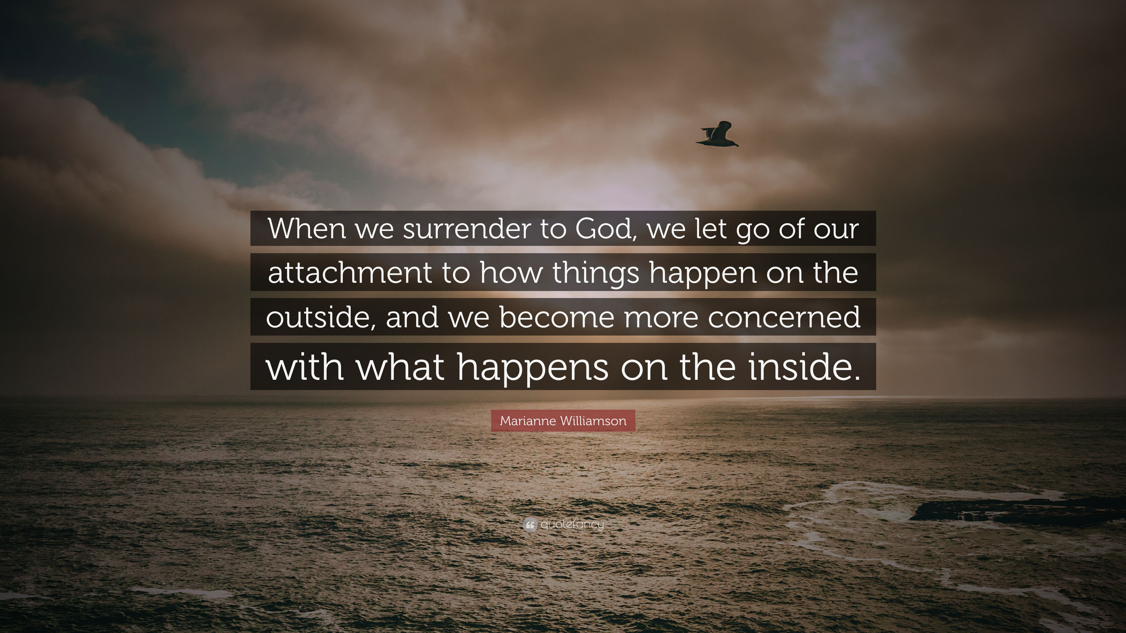 "Marianne Williamson Quote: ""When we surrender to God, we let ..."