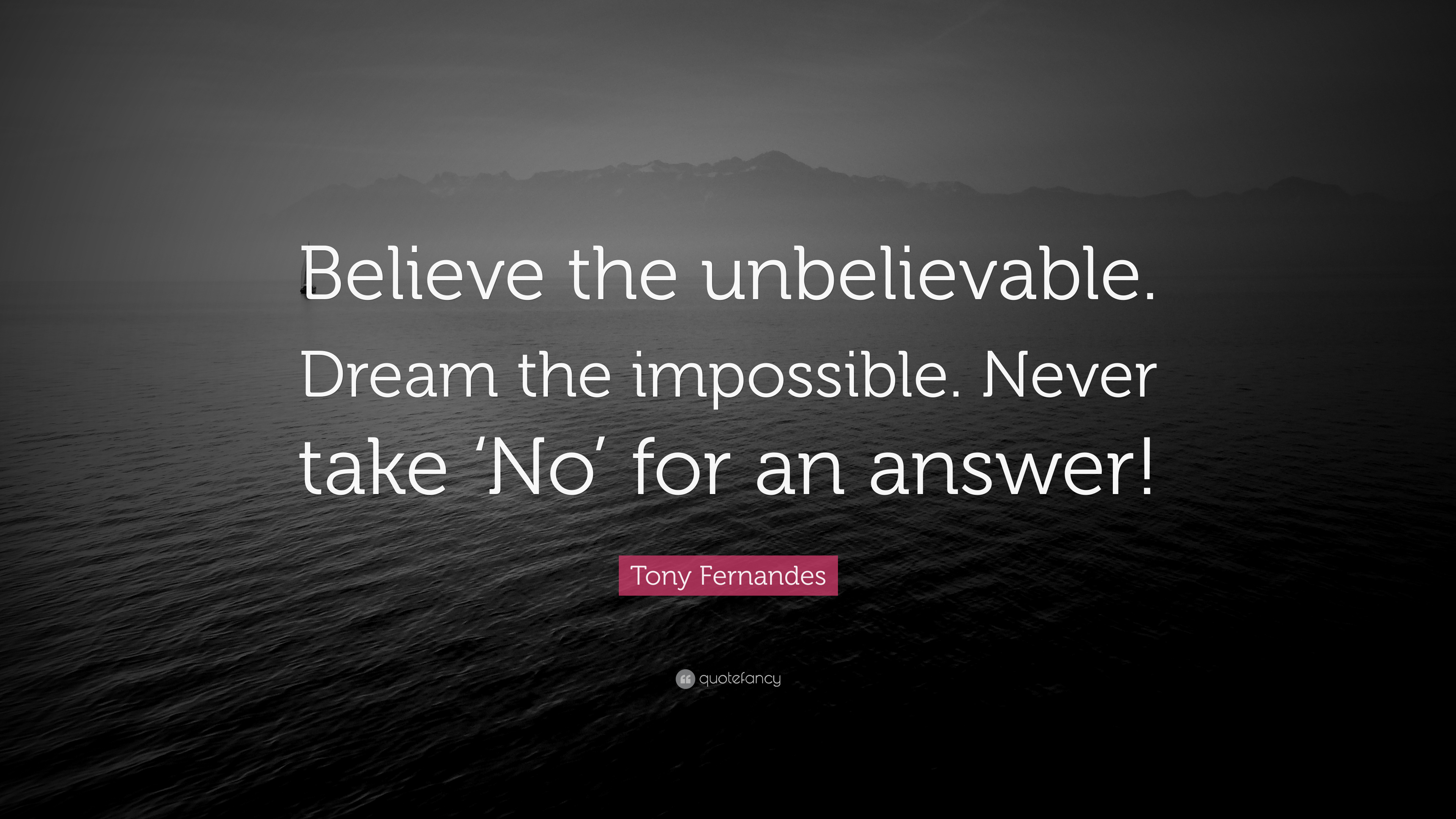 "Tony Fernandes Quote: ""Believe the unbelievable. Dream the ..."