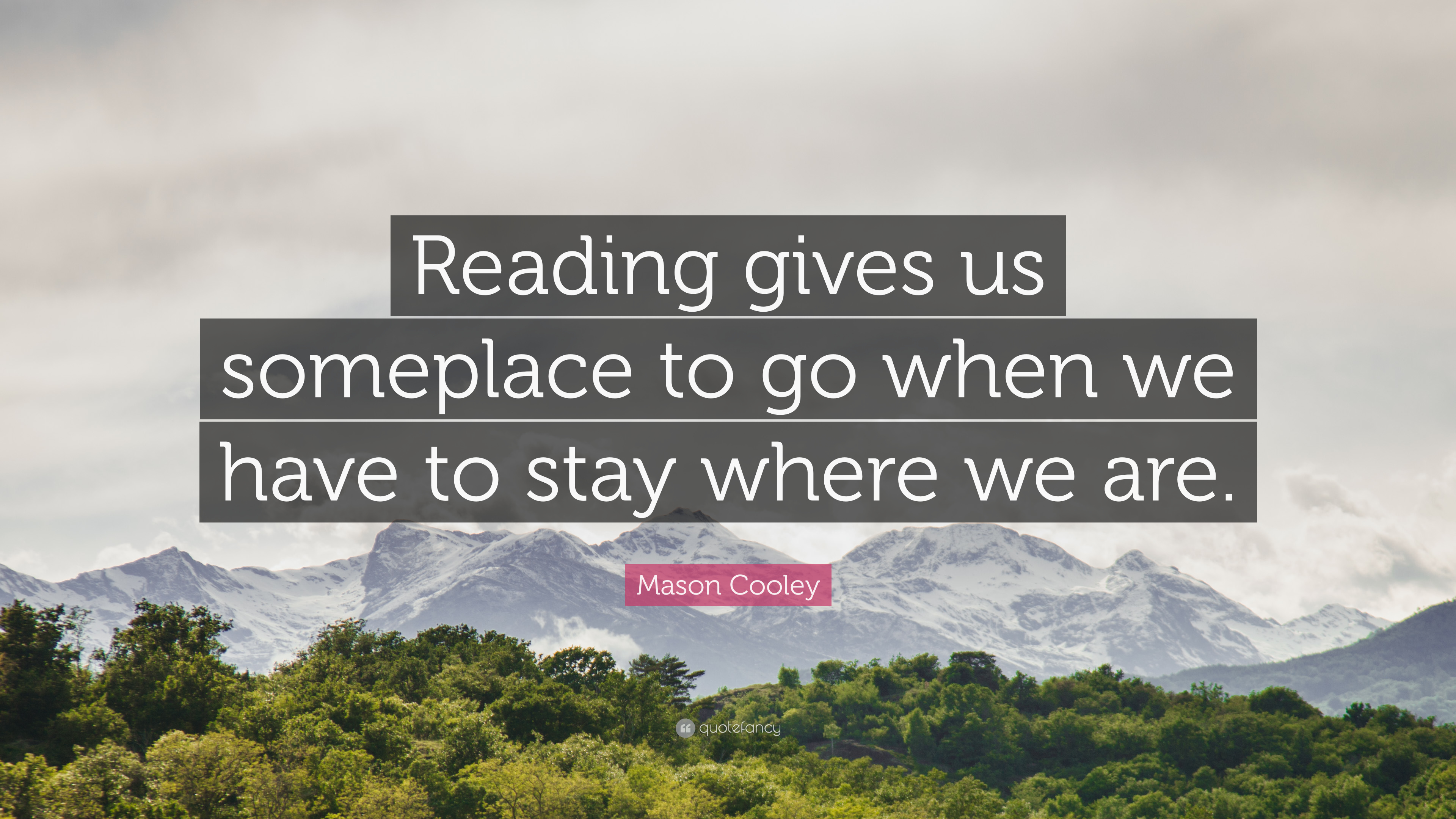"Mason Cooley Quote: ""Reading gives us someplace to go when we have ..."