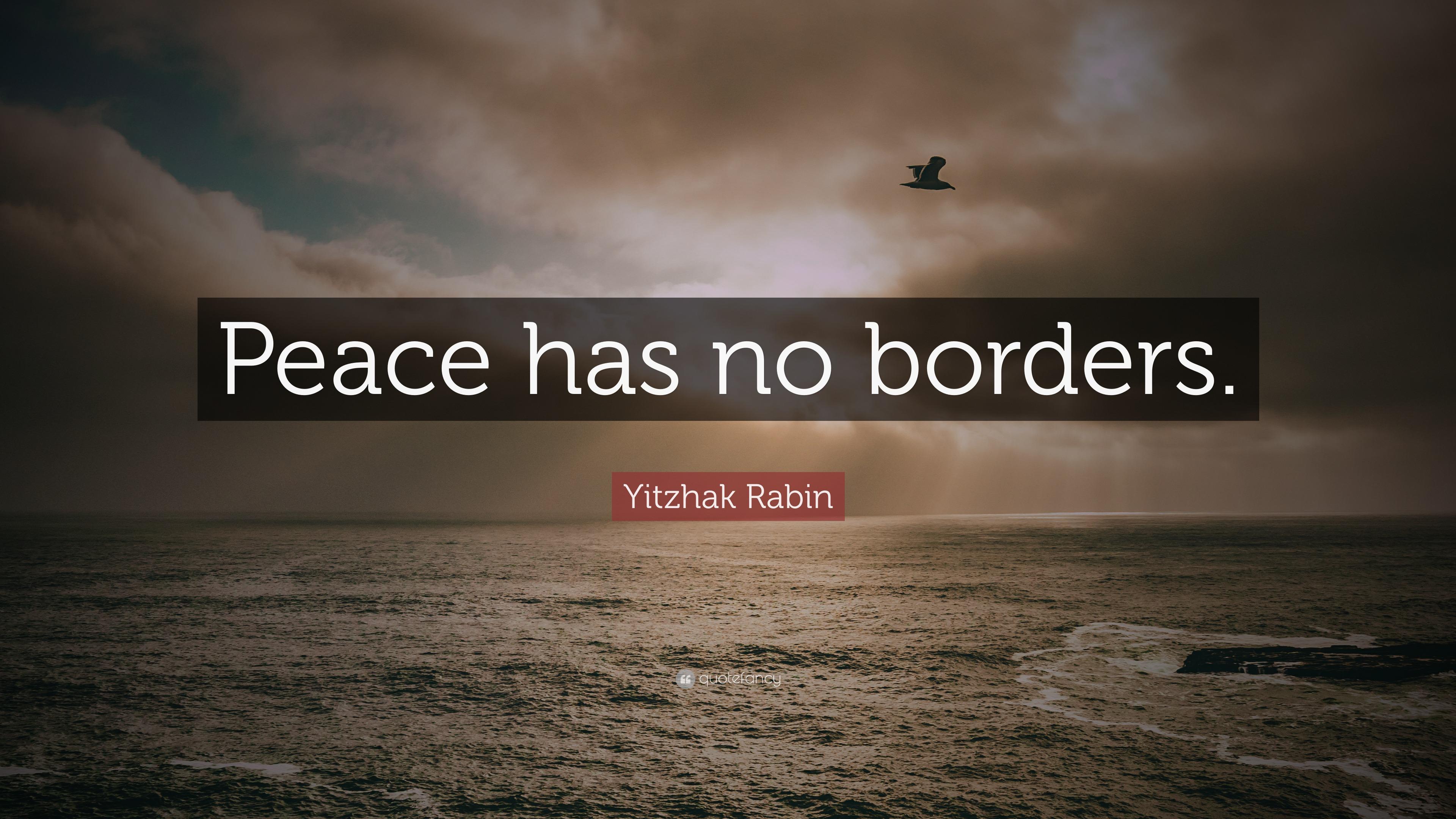 "Yitzhak Rabin Quote: ""Peace Has No Borders."" (12"