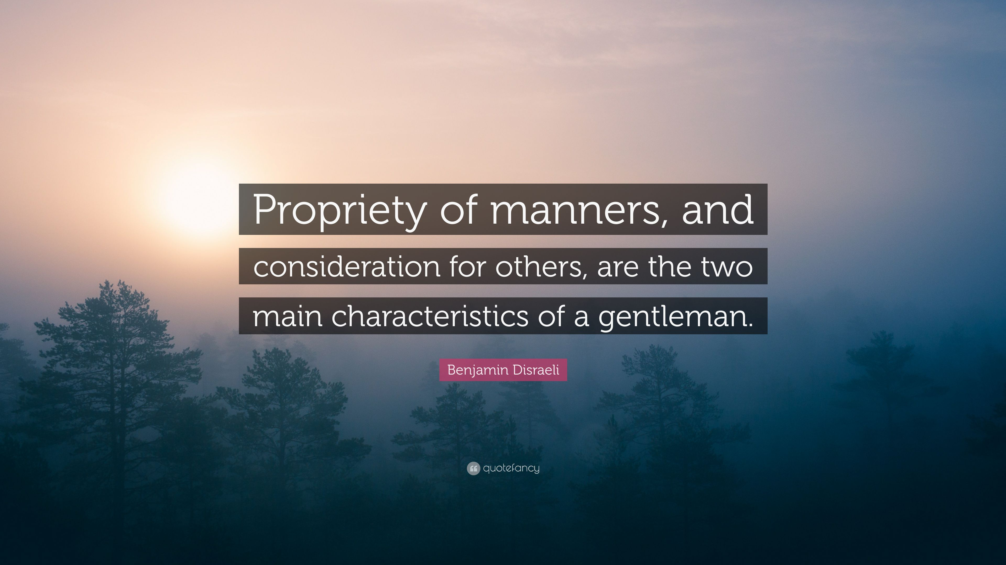 "Benjamin Disraeli Quote: ""Propriety Of Manners, And"