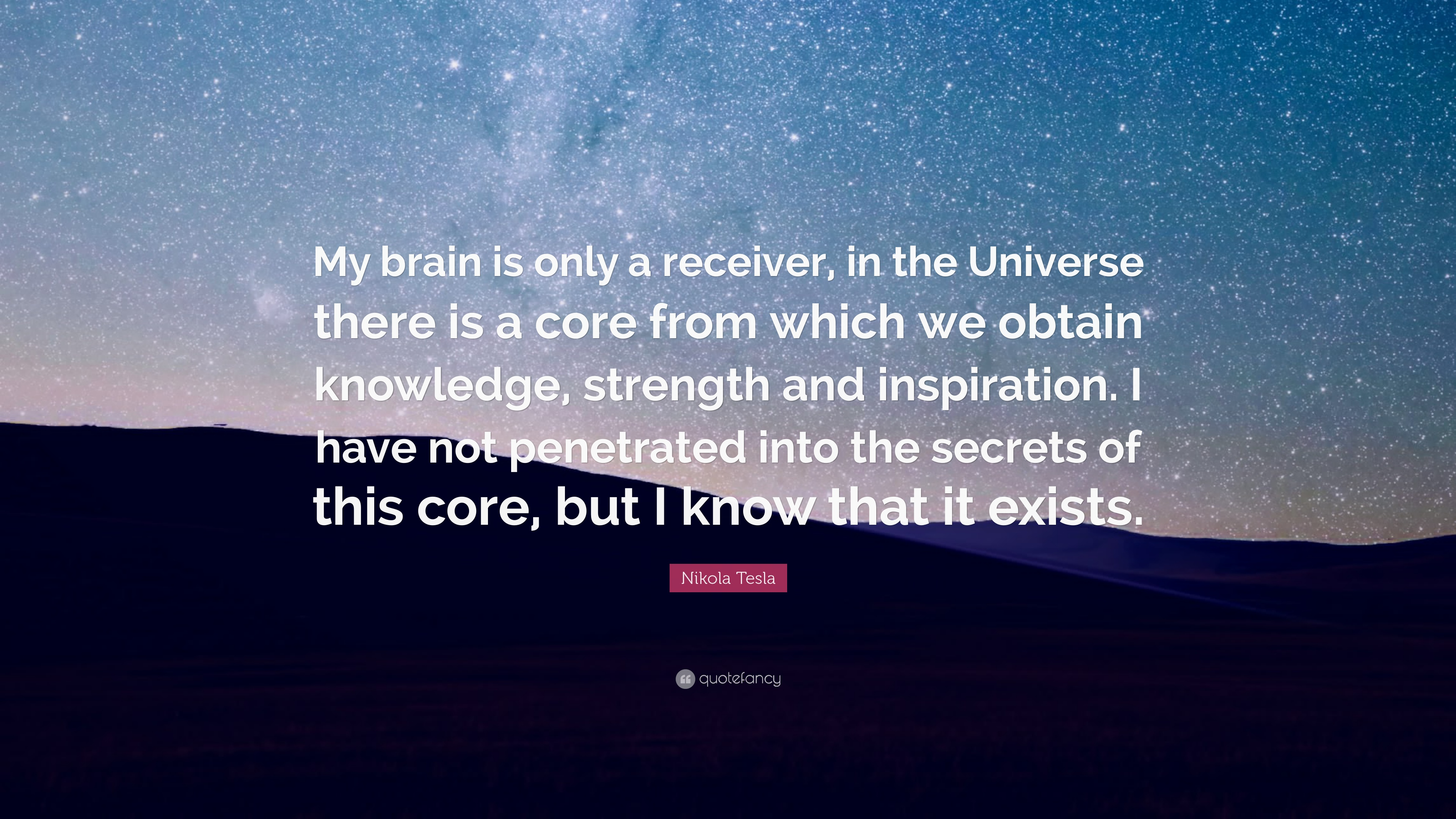 Nikola Tesla Quote My Brain Is Only A Receiver In The