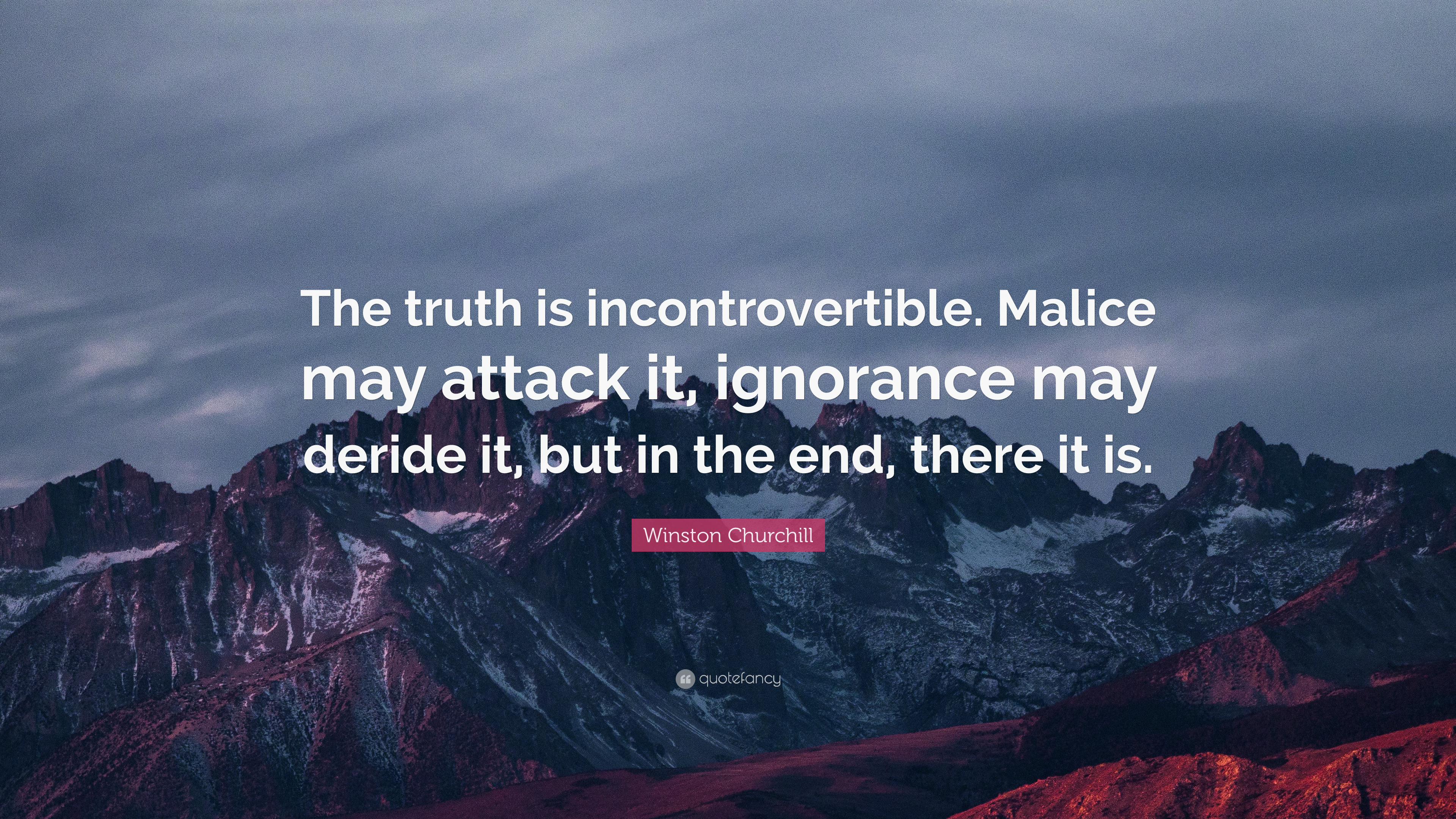 """Winston Churchill Quote: """"The truth is incontrovertible ..."""
