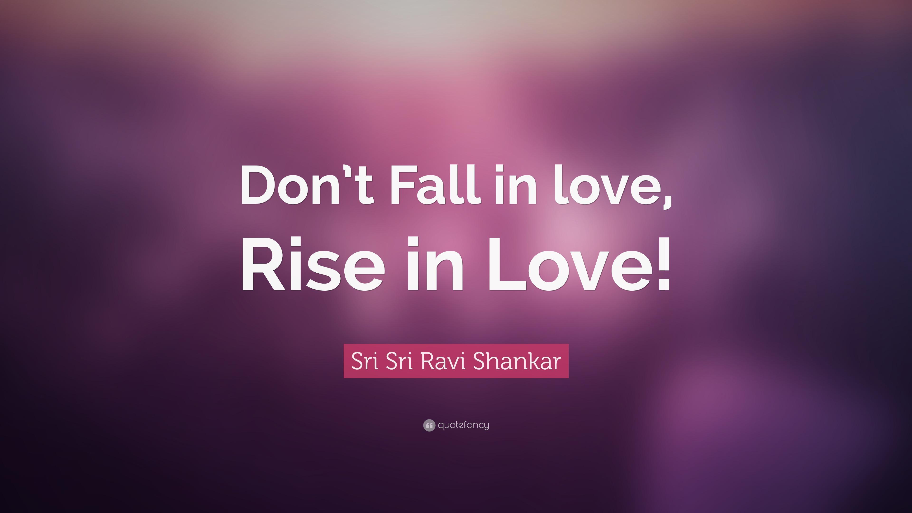 Sri Sri Ravi Shankar Quote Dont Fall In Love Rise In Love 12