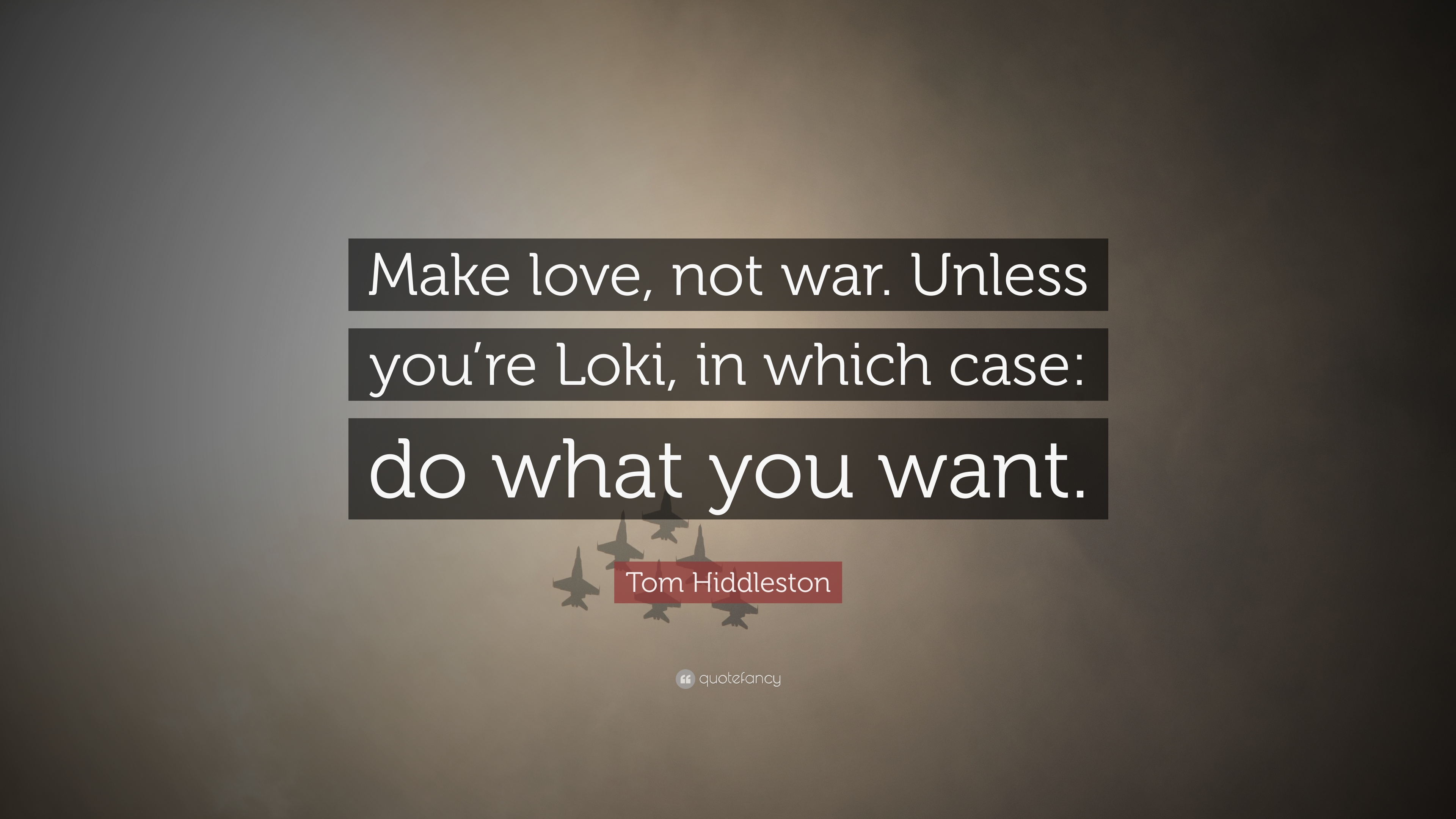 Tom Hiddleston Quote Make Love Not War Unless Youre Loki In