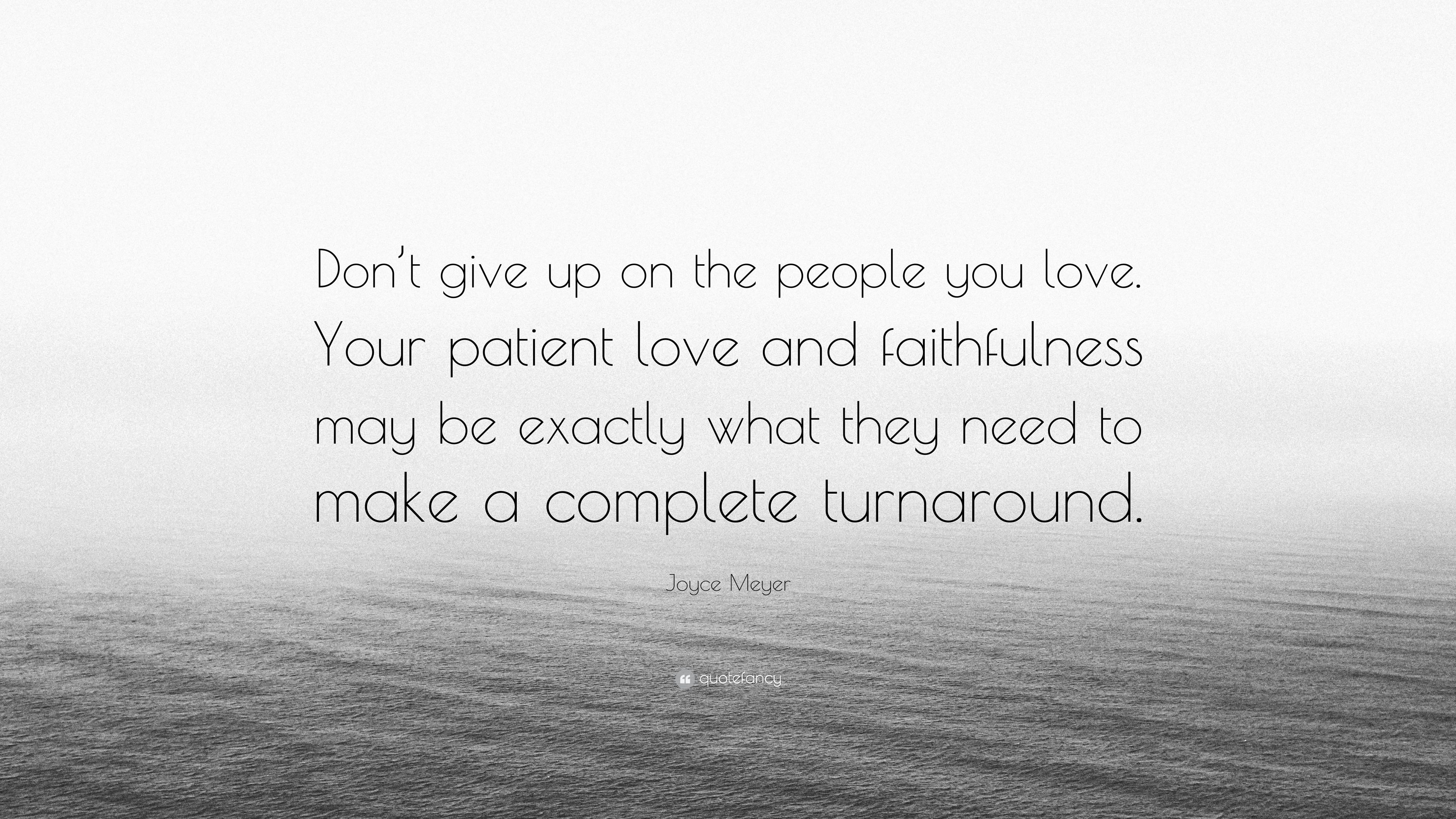 Joyce Meyer Quote Dont Give Up On The People You Love Your