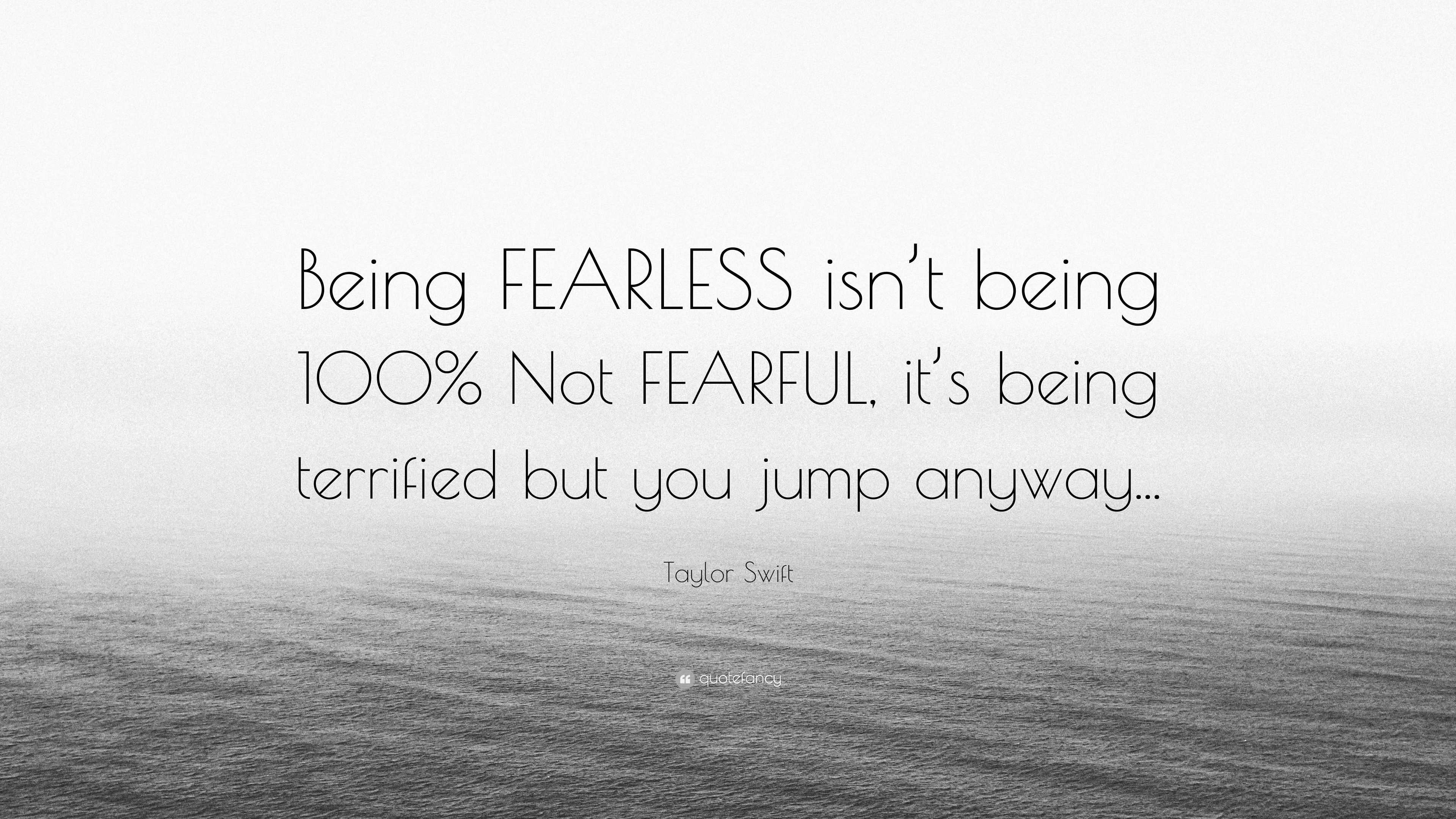 Taylor Swift Quote Being Fearless Isnt Being 100 Not Fearful