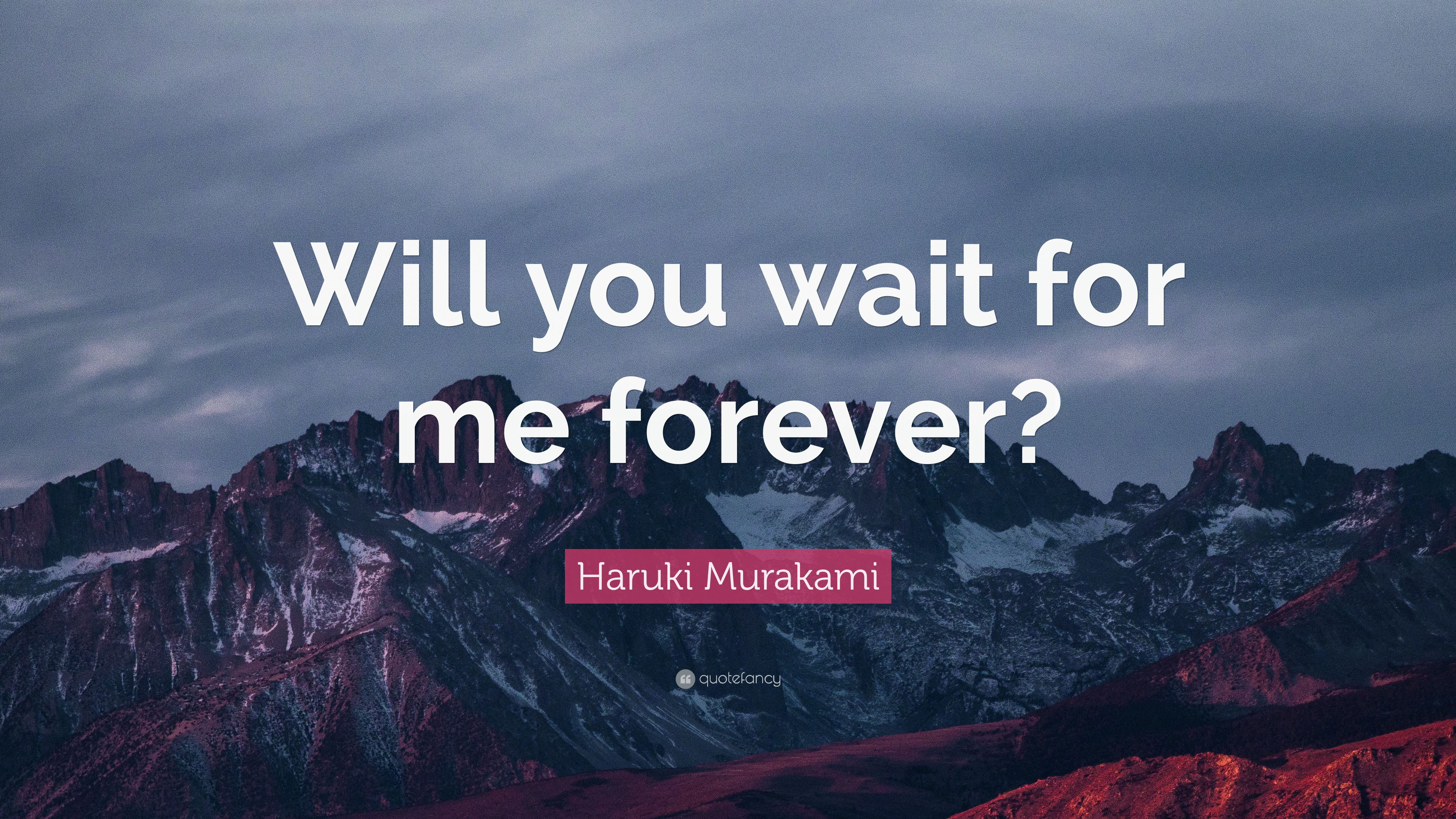 """Haruki Murakami Quote: """"Will You Wait For Me Forever?"""" (12"""